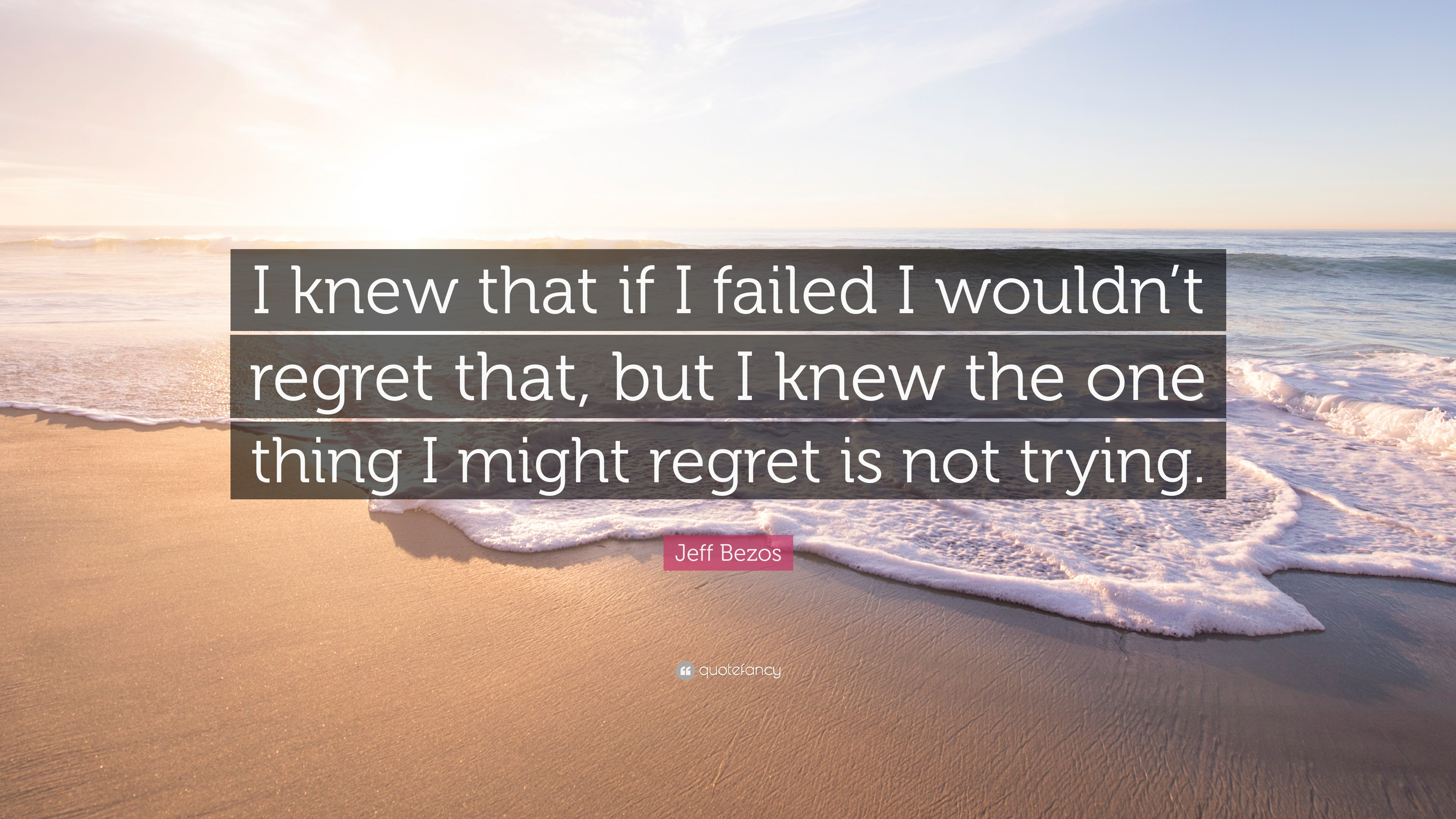 "Jeff Bezos Quote: ""I knew that if I failed I wouldn't regret that"