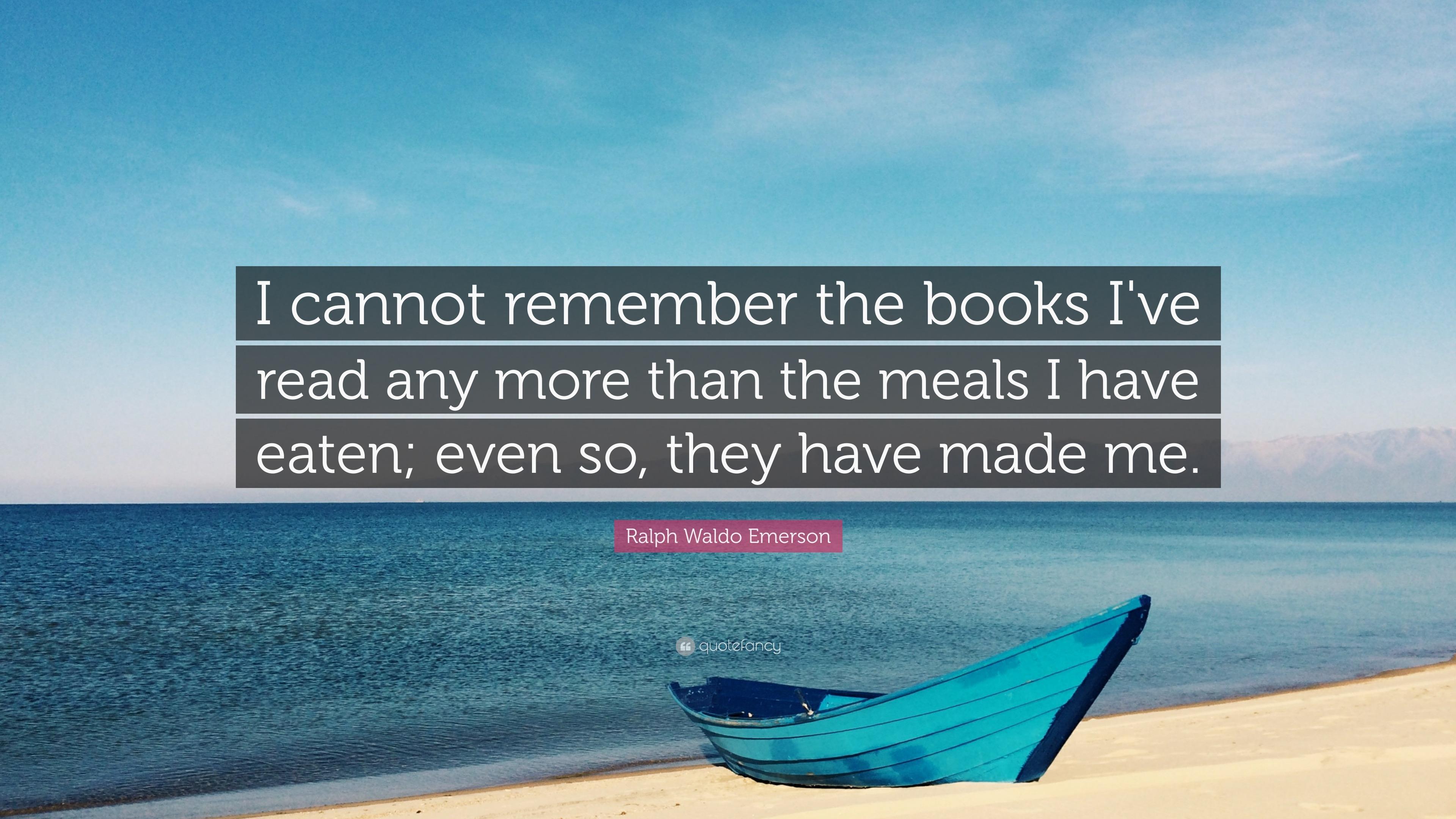 Ralph Waldo Emerson Quote: U201cI Cannot Remember The Books Iu0027ve Read Any