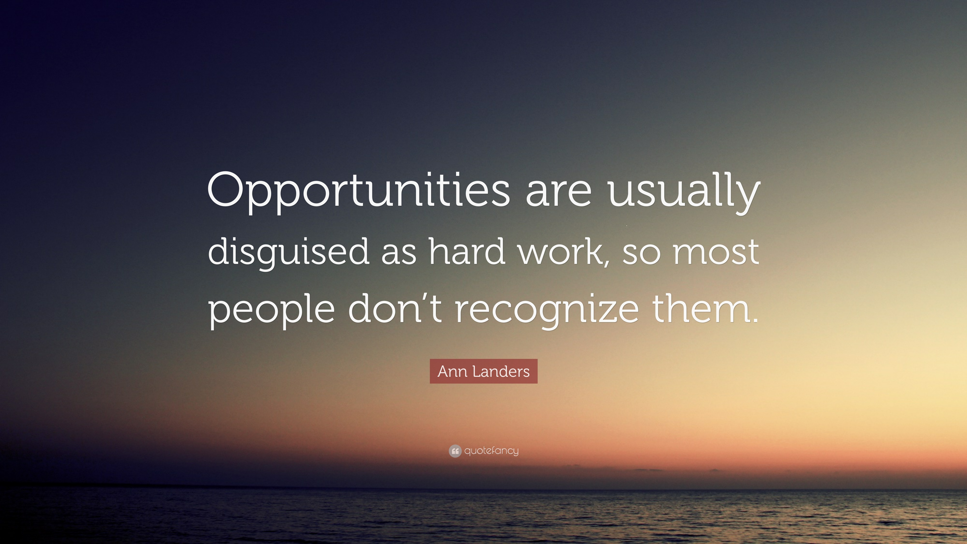 """Ann Landers Quote: """"Opportunities Are Usually Disguised As"""