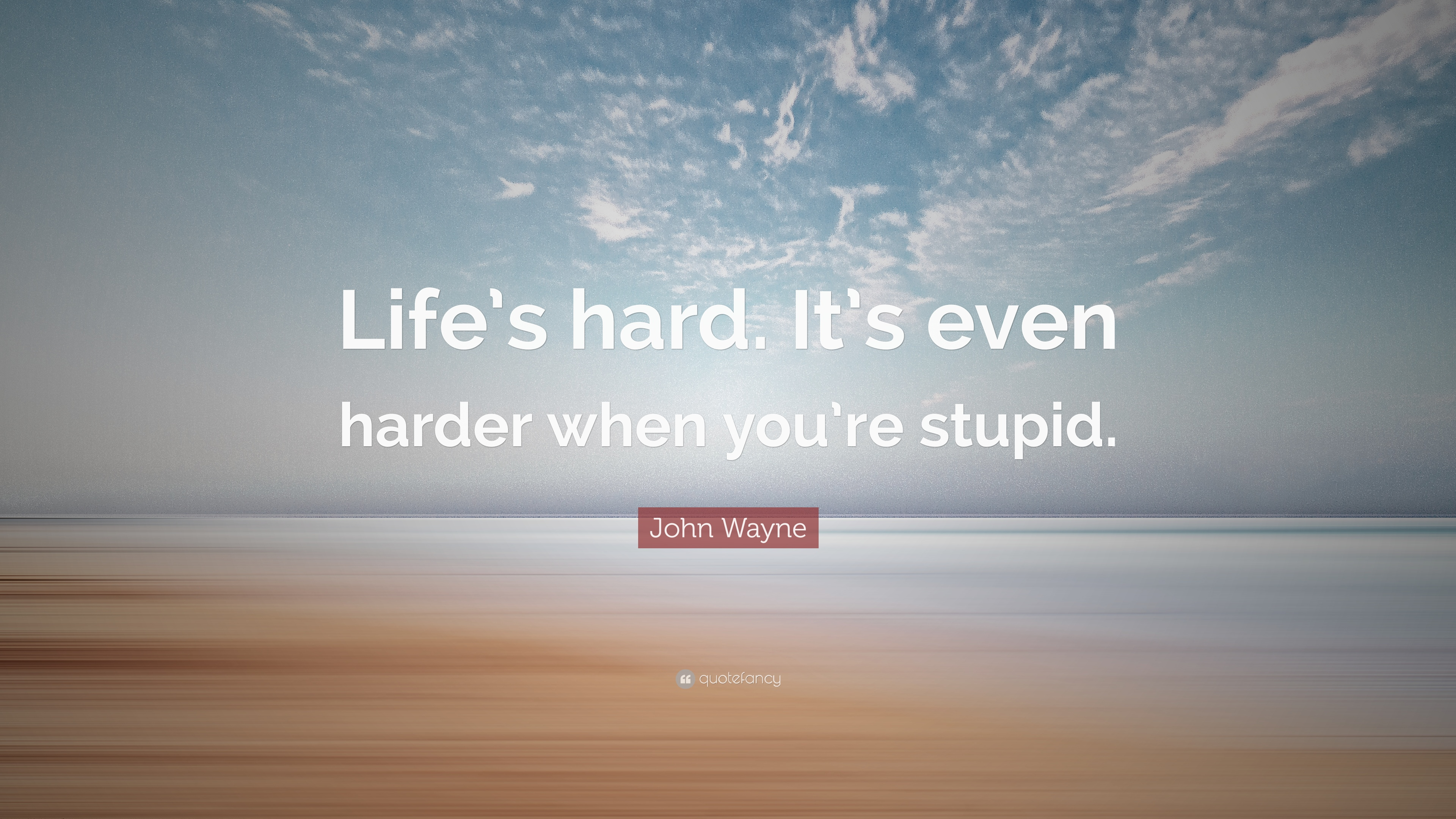 "John Wayne Quote Life Is Hard Mesmerizing John Wayne Quote ""Life's Hardit's Even Harder When You're"