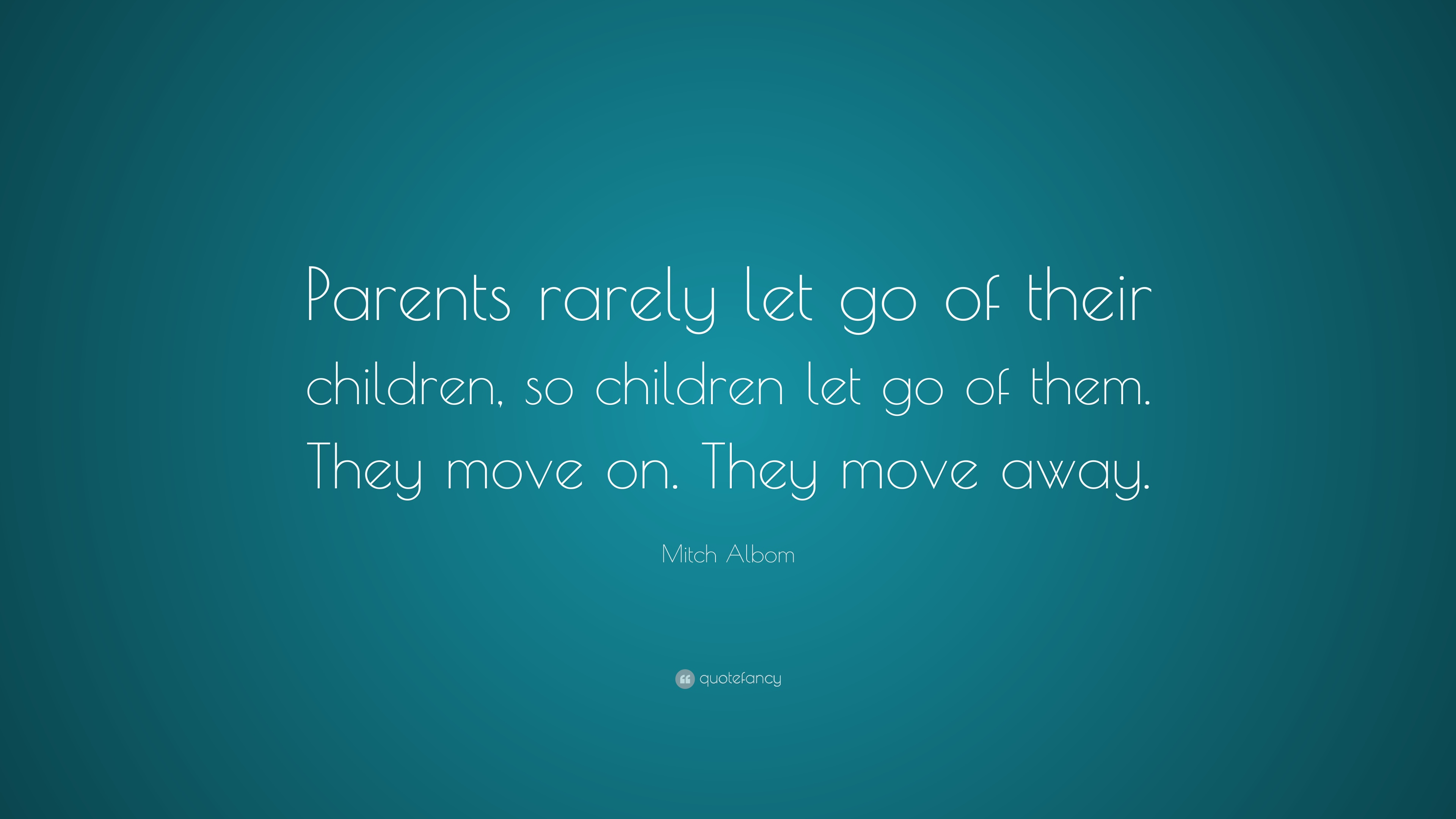 """Mitch Albom Quote: """"Parents Rarely Let Go Of Their"""