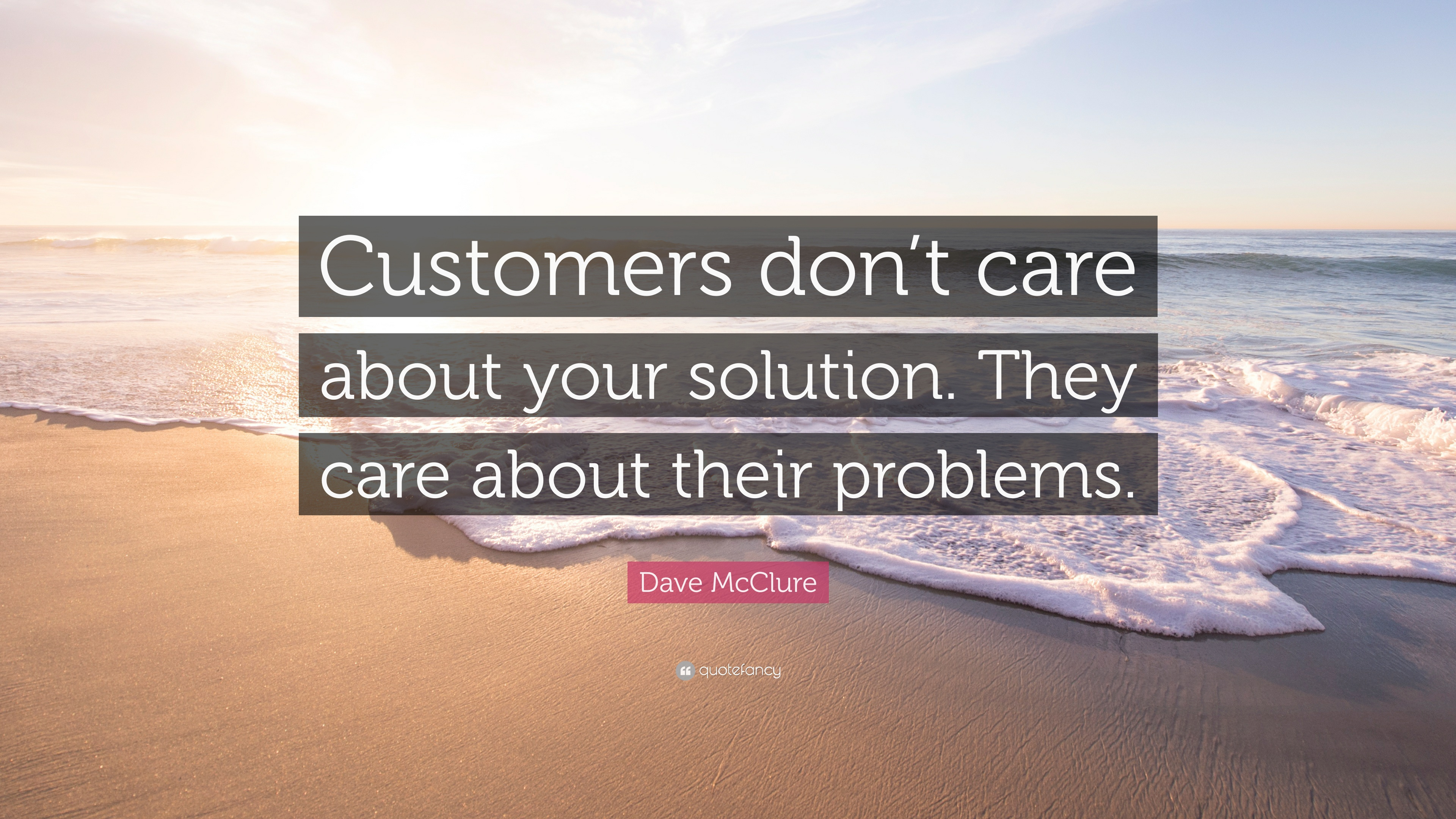Dave Mcclure Quote Customers Dont Care About Your Solution They