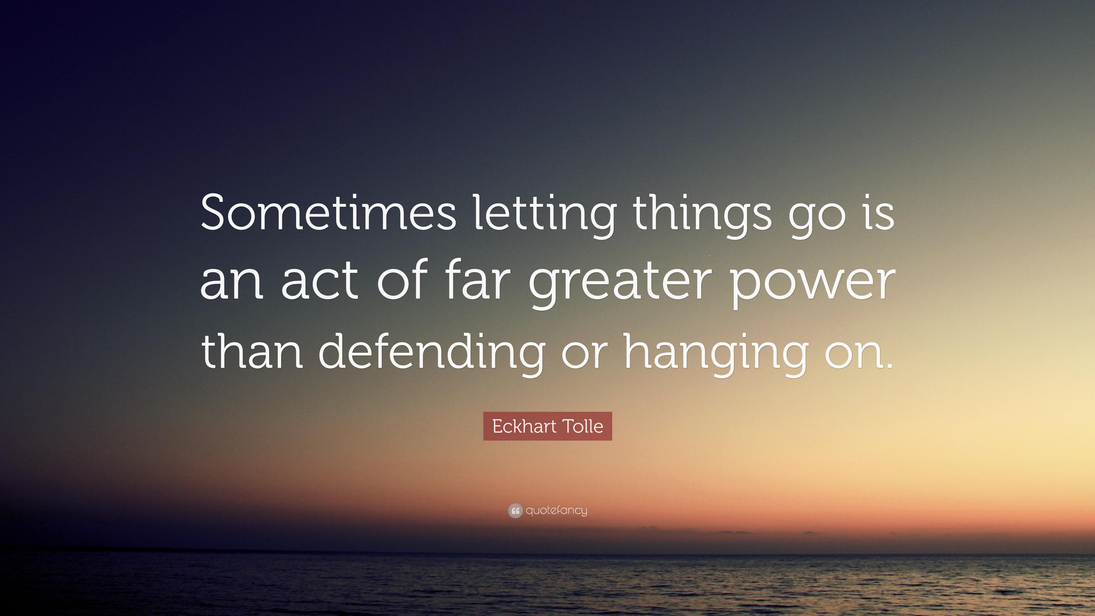 "Eckhart Tolle Quote: ""Sometimes letting things go is an act ..."