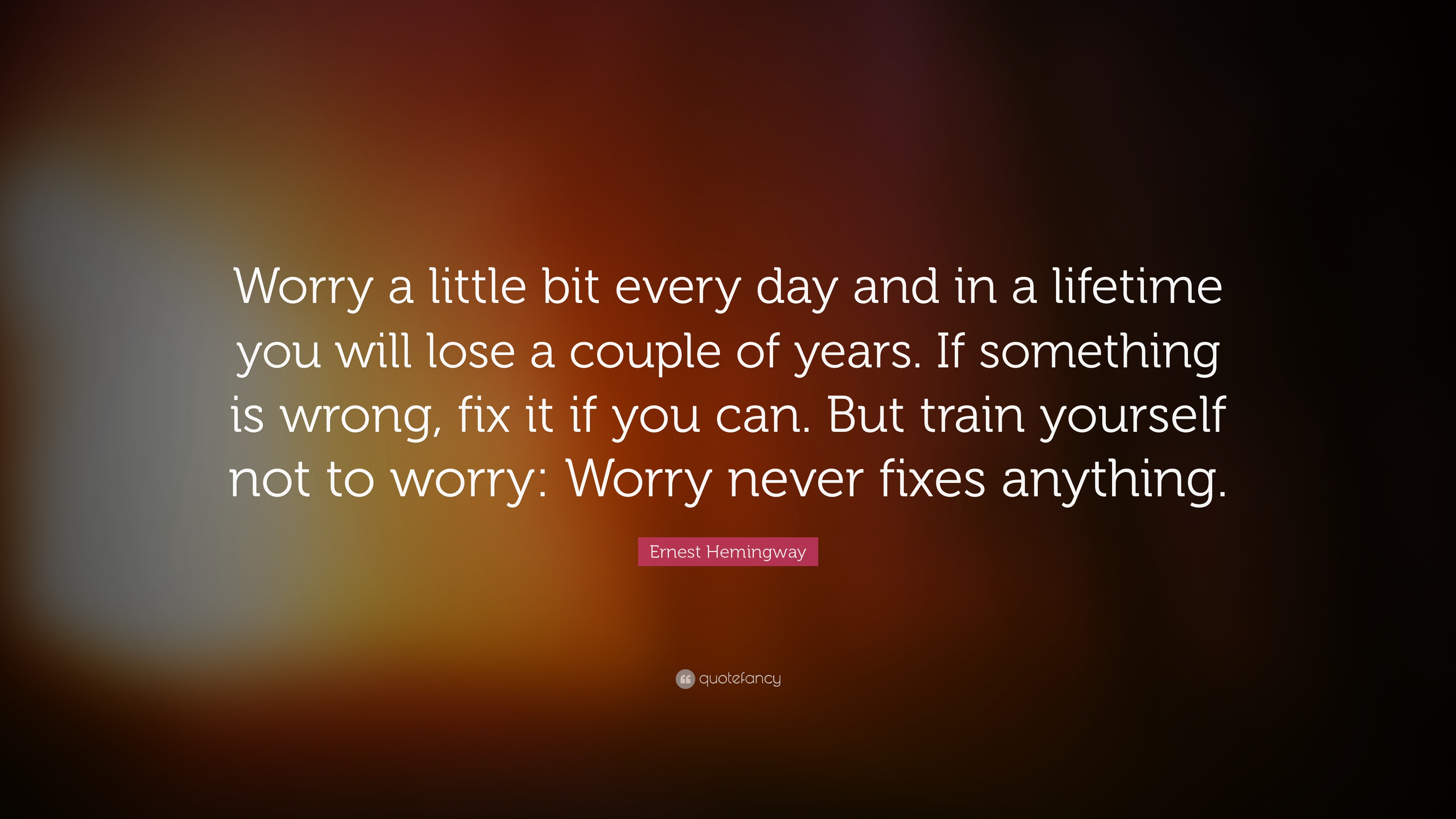 """Ernest Hemingway Quote: """"Worry a little bit every day and in ..."""
