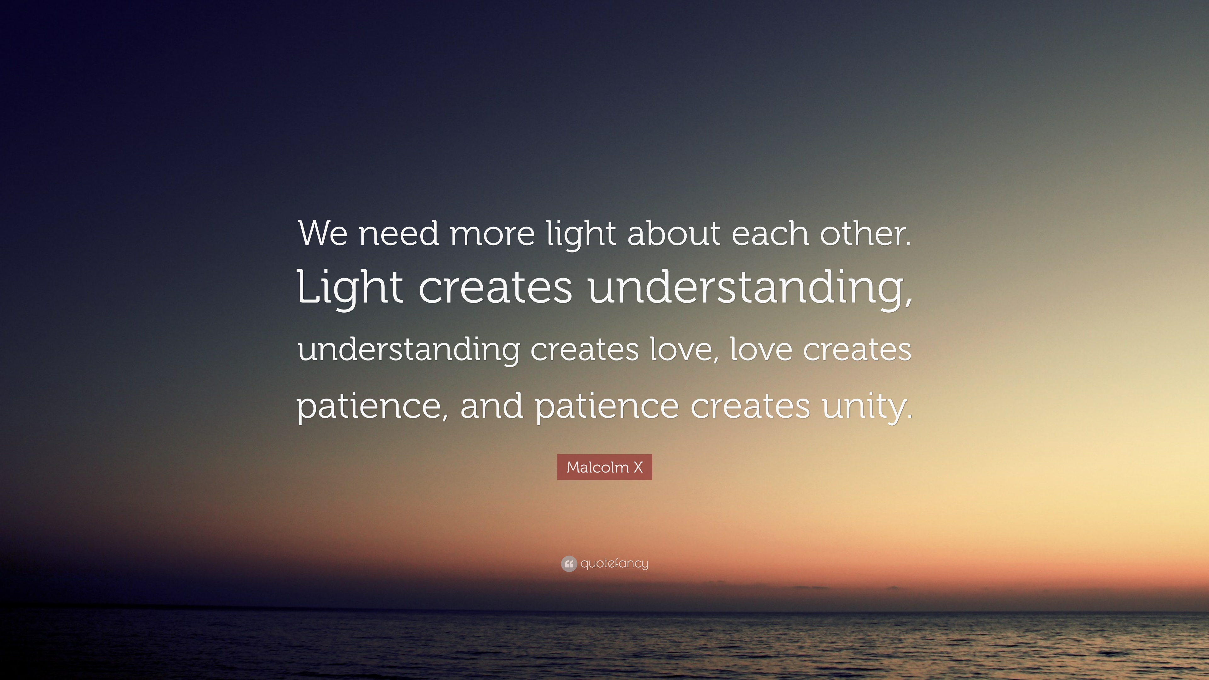 Malcolm X Quote We Need More Light About Each Other Light Creates