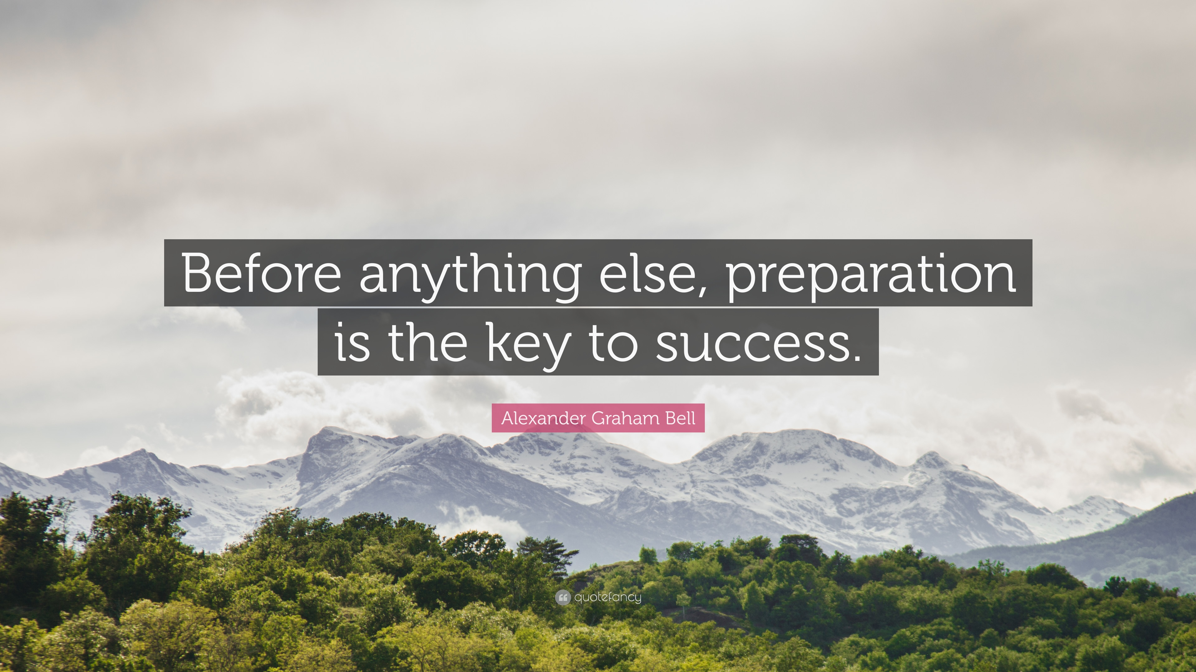 before anything else preparation is the key to success essay What mean of before anything else preparation is the key to success that is a quote by alexander graham bell, the inventor of thetelephone and many other inventions during the late 1800s-early1900s what he's trying to say is that in order to be successfulyou have to be prepared for whatever may happen.