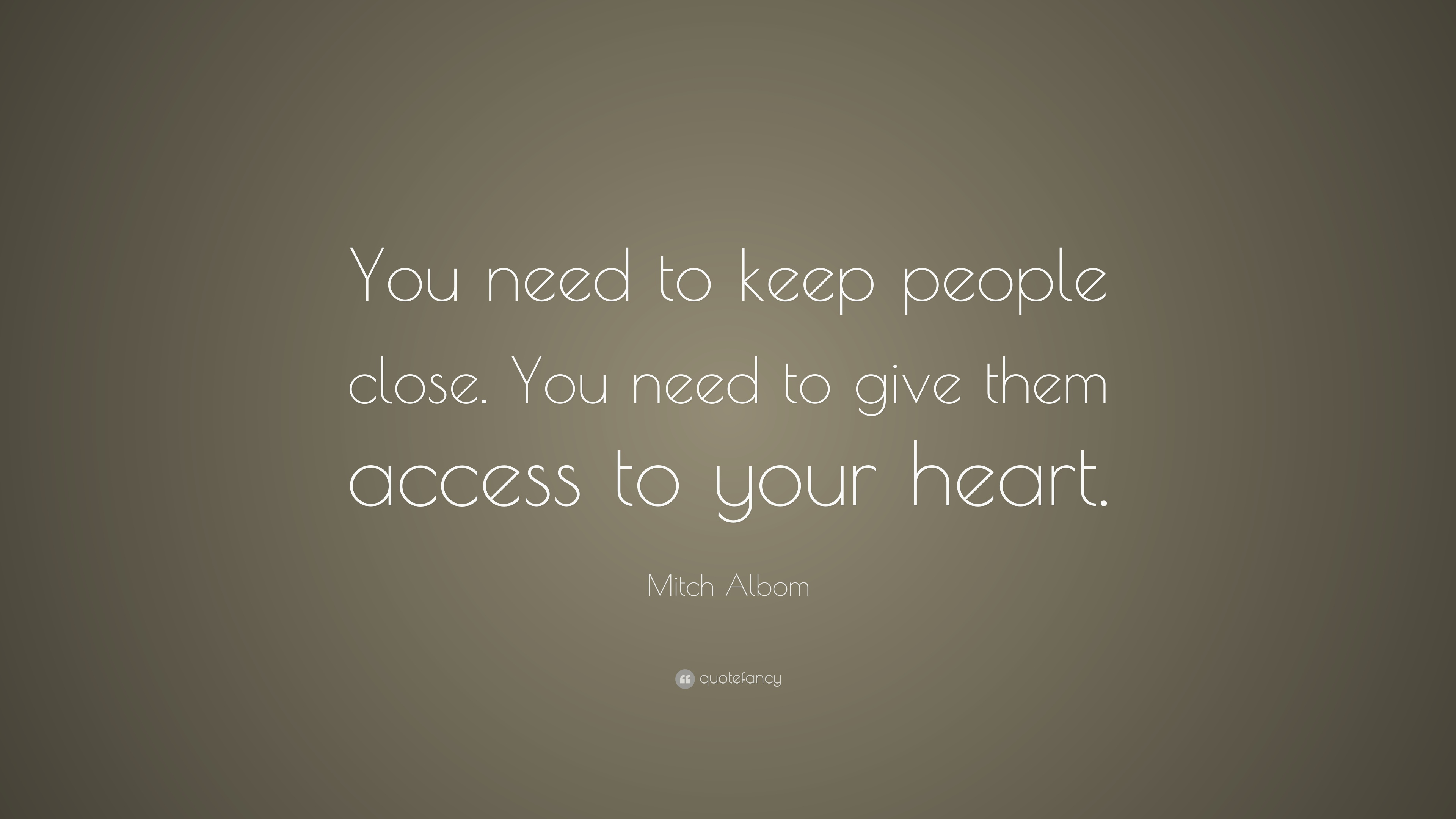 """Mitch Albom Quote: """"You Need To Keep People Close. You"""