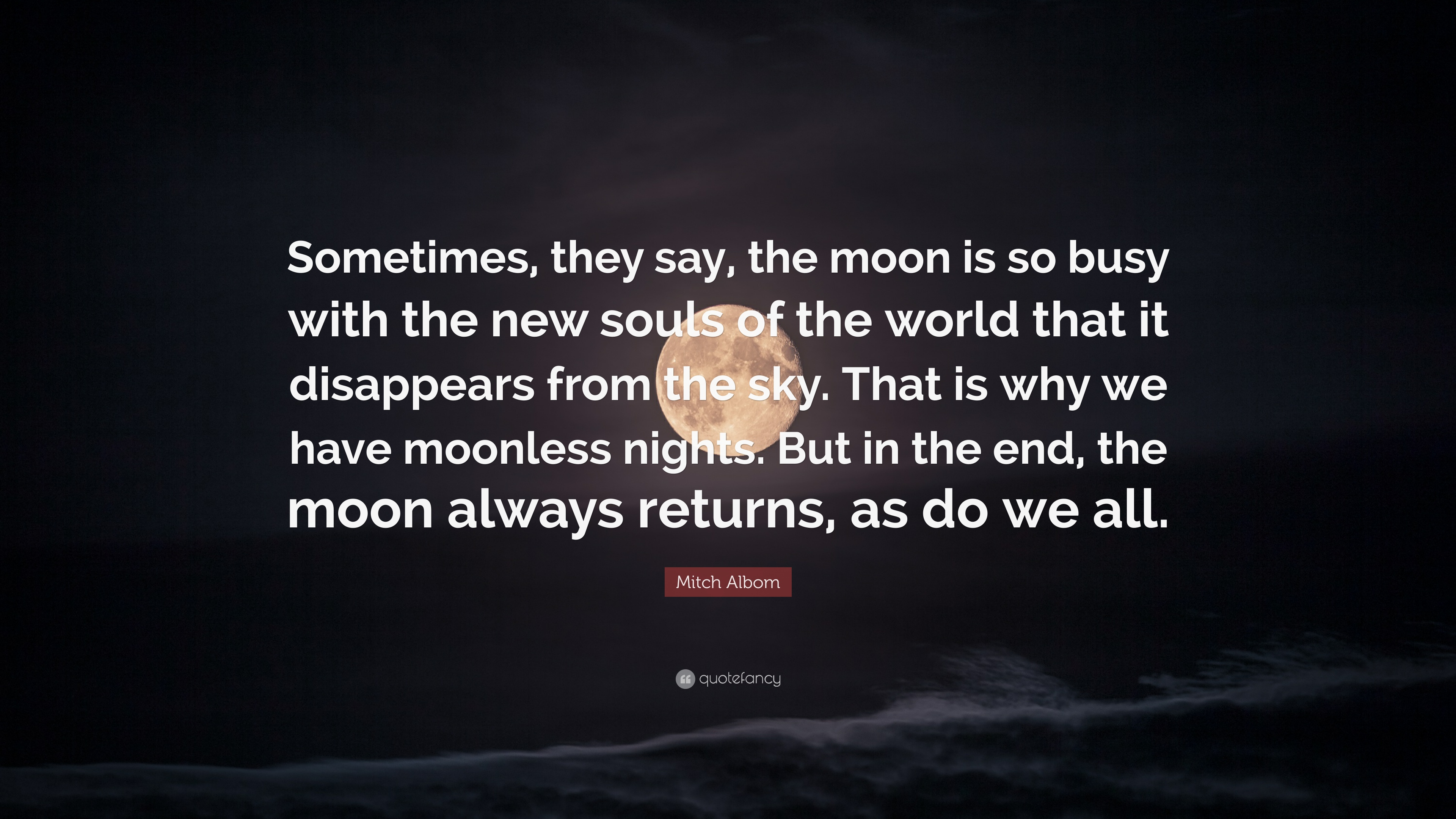 Mitch Albom Quote Sometimes They Say The Moon Is So Busy With