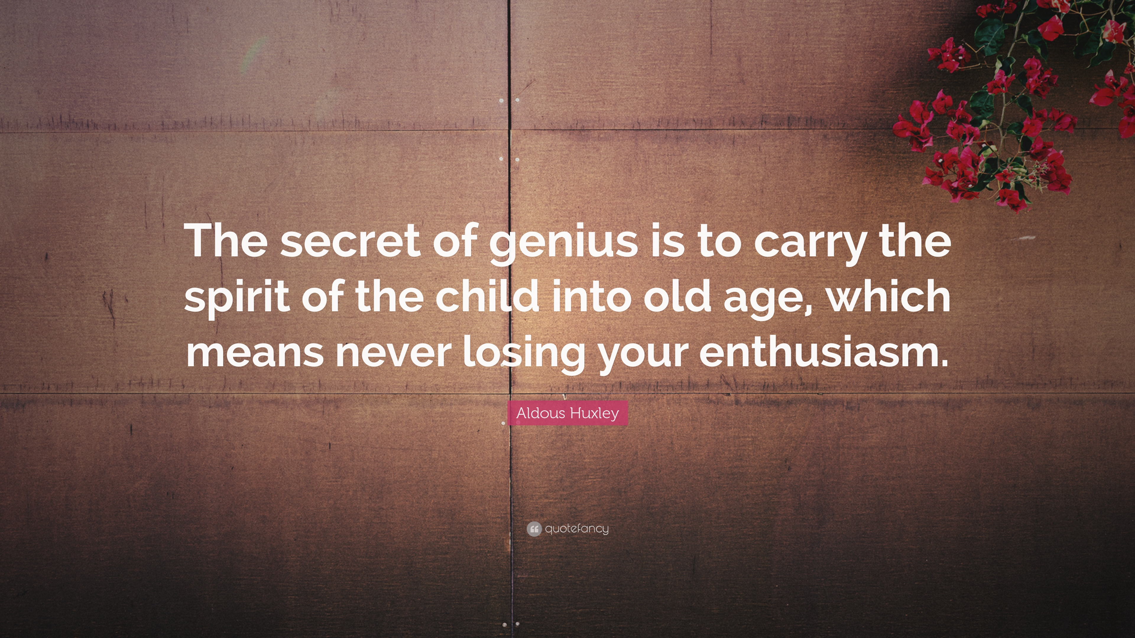 """Quotes About Losing A Child Aldous Huxley Quote """"The Secret Of Genius Is To Carry The Spirit"""