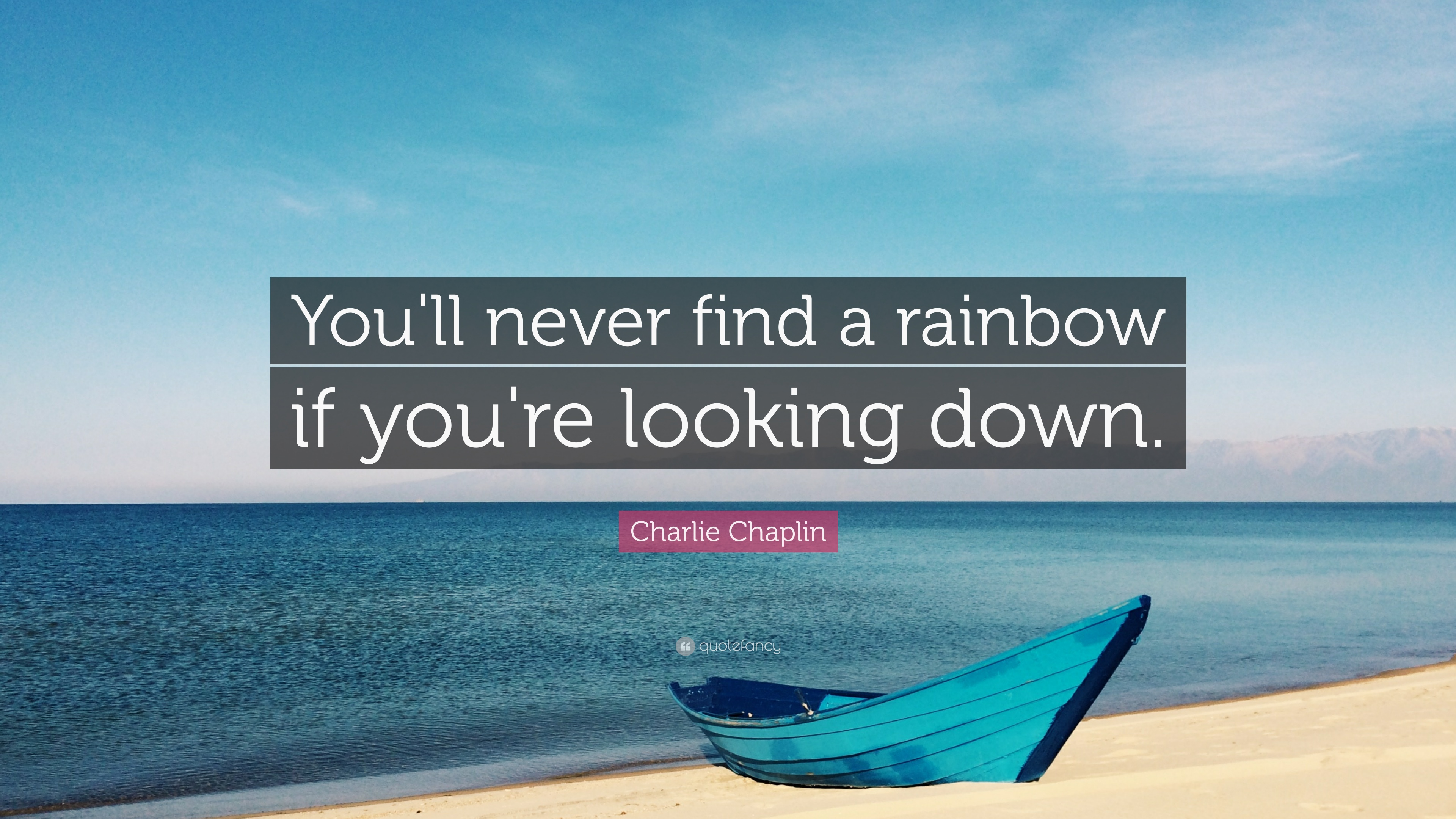Charlie chaplin quote you ll never find a rainbow if you re