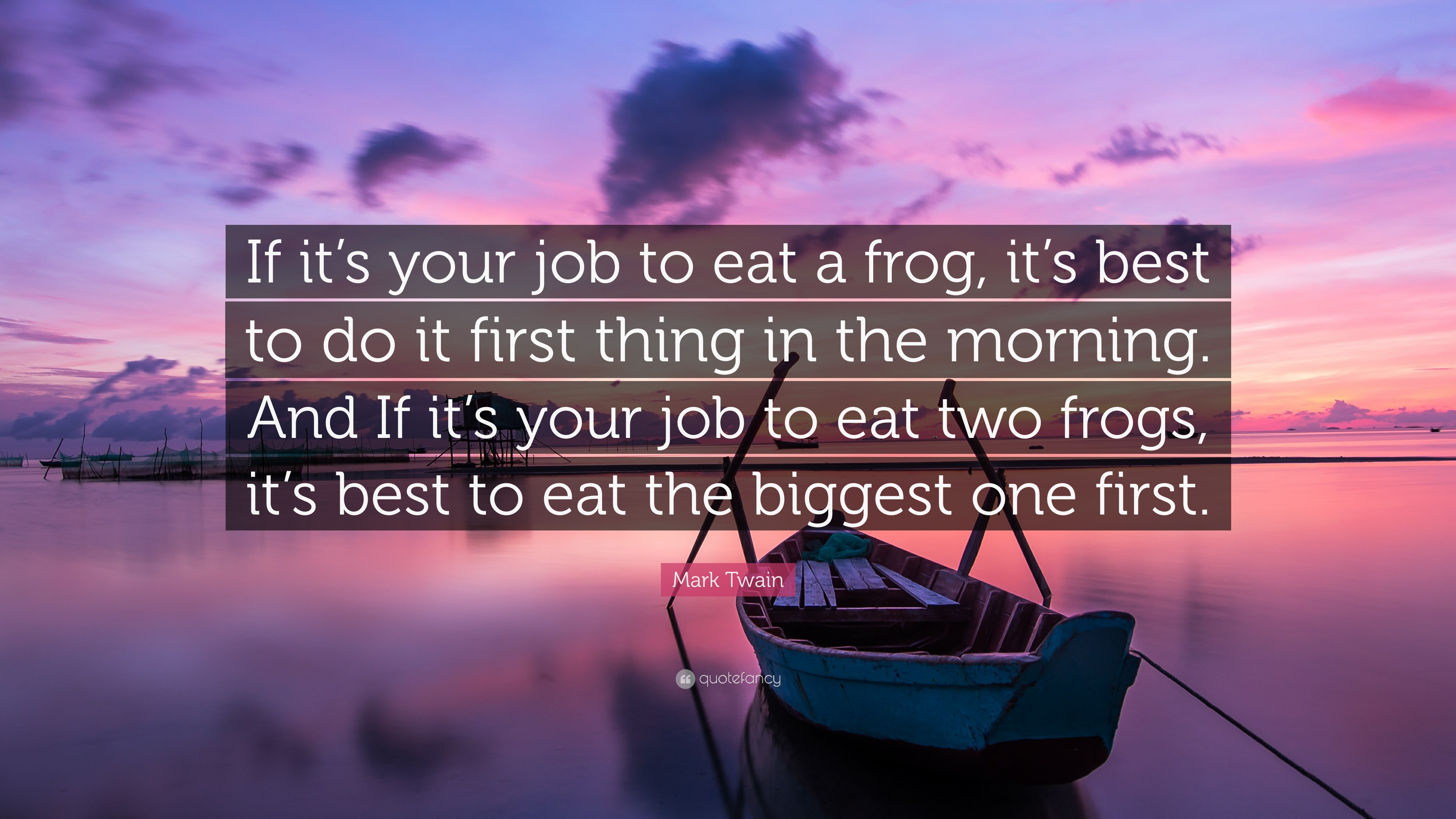"French Quotes About Friendship Mark Twain Quote ""If It's Your Job To Eat A Frog It's Best To Do"