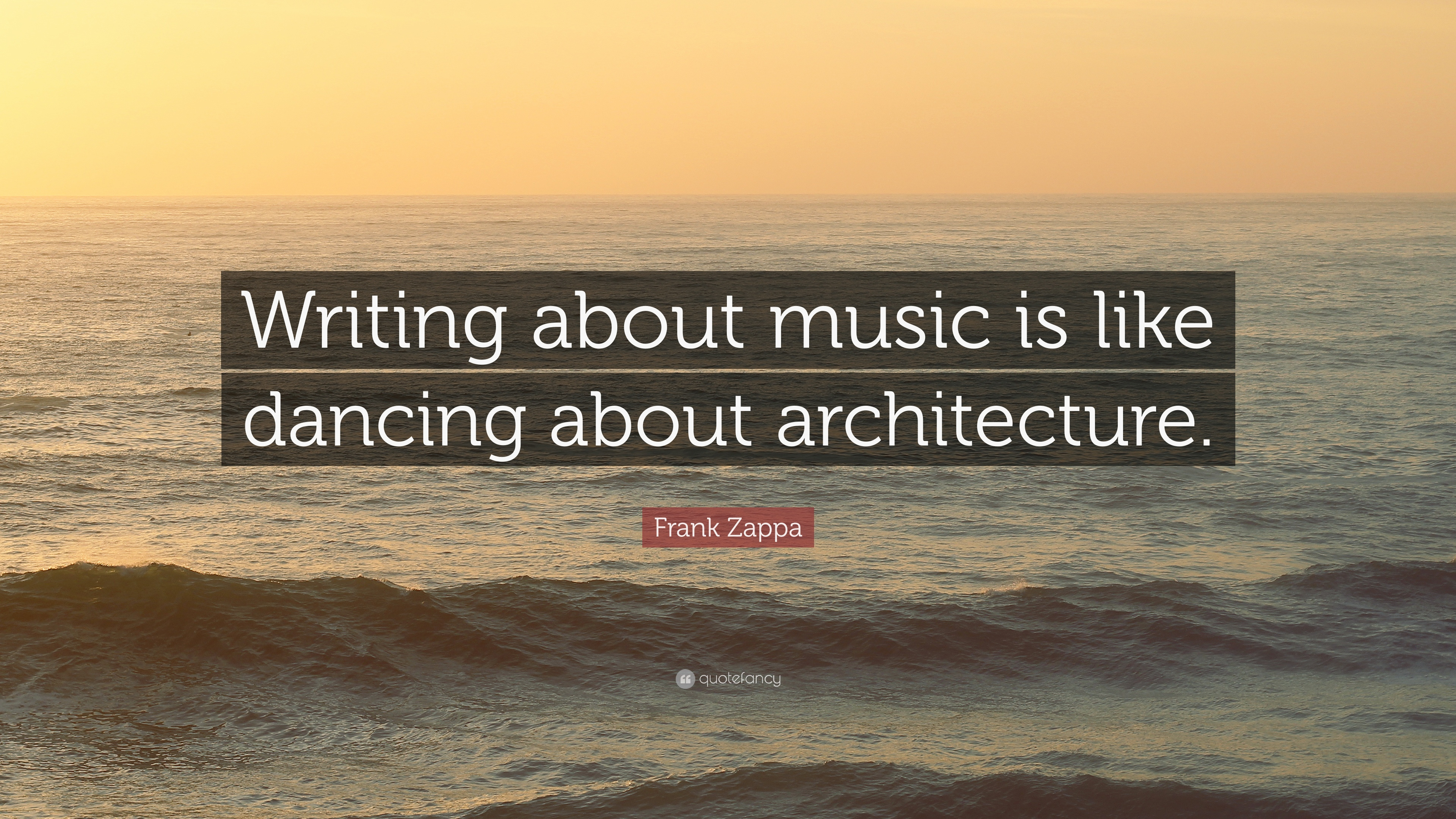 """""""Writing about music is like dancing about architecture."""""""