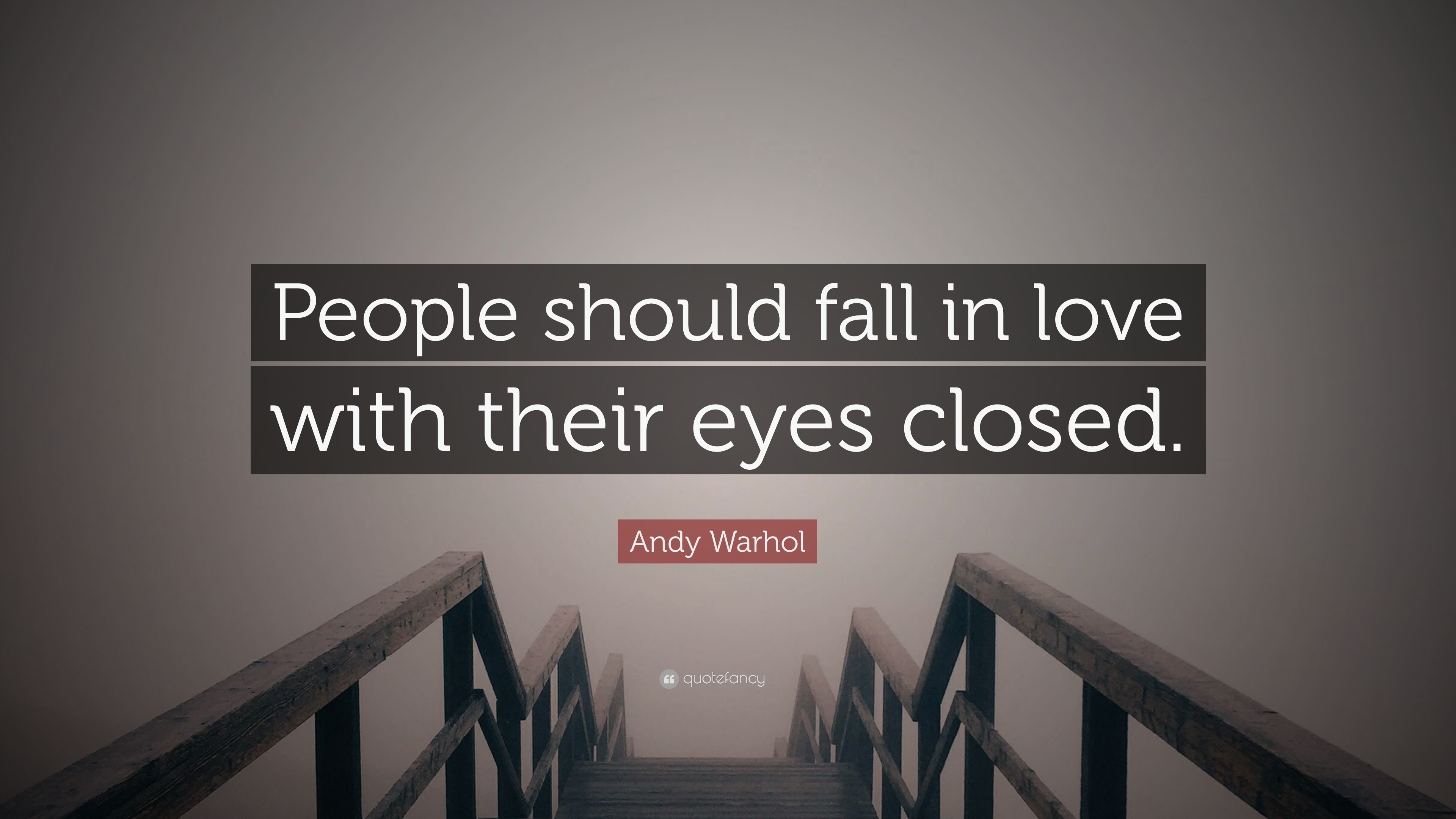 Andy Warhol Quote People Should Fall In Love With Their Eyes