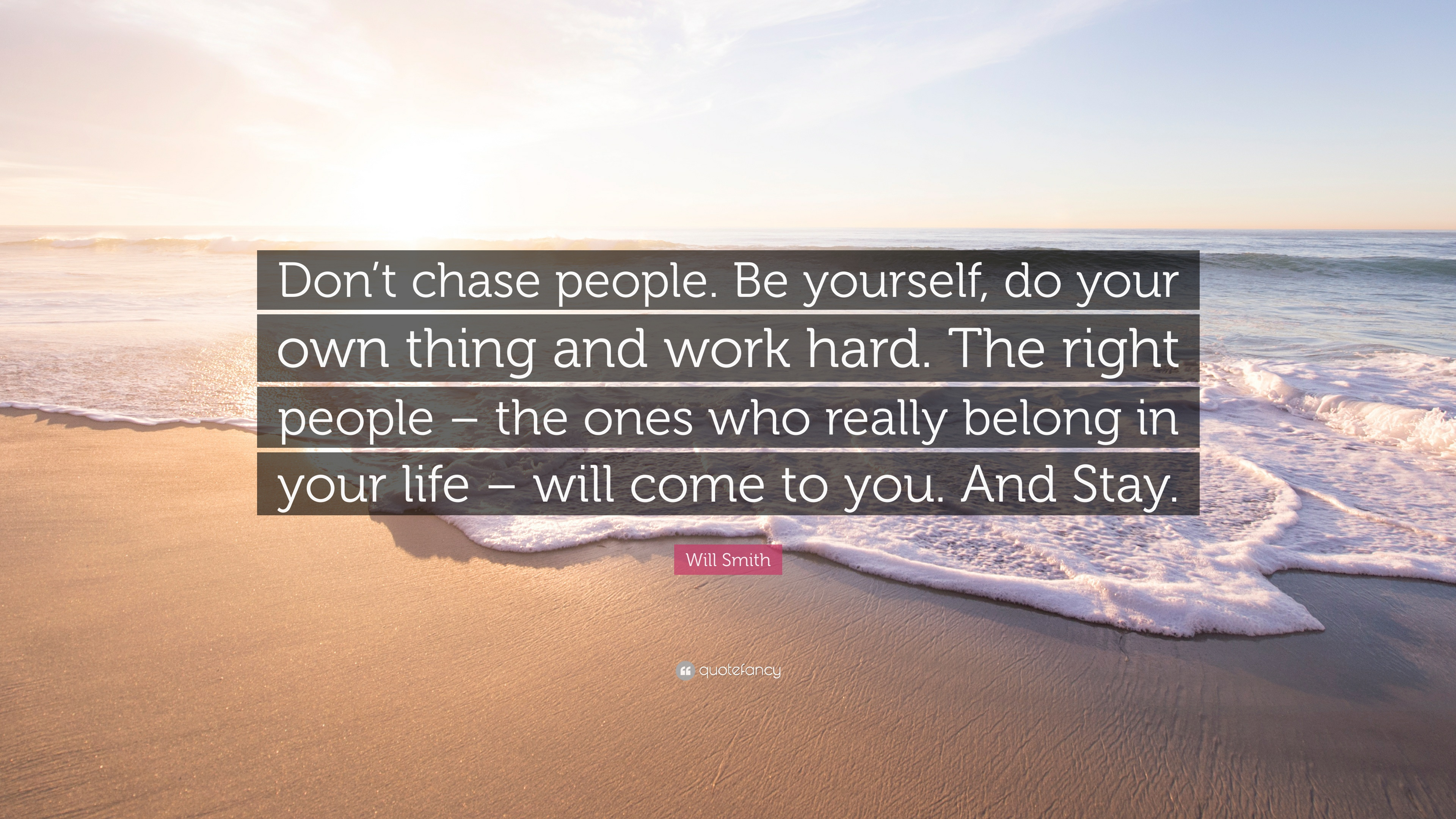 Will Smith Quote Dont Chase People Be Yourself Do Your Own