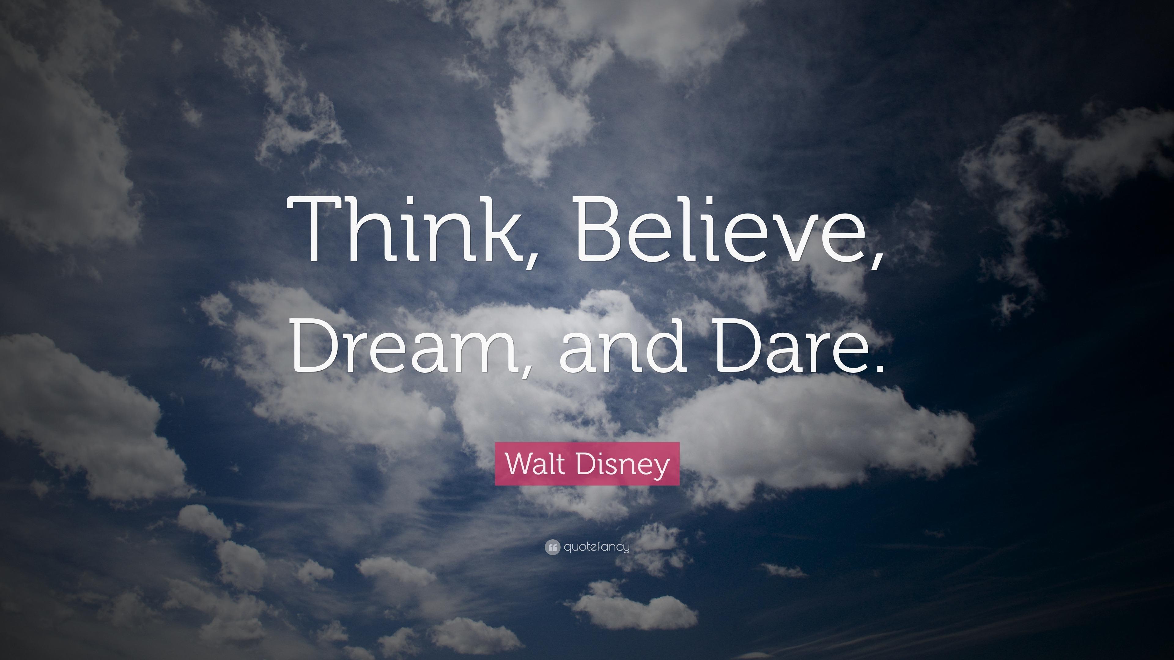 "Walt Disney Quote: ""Think, Believe, Dream, and Dare."" (24 ..."