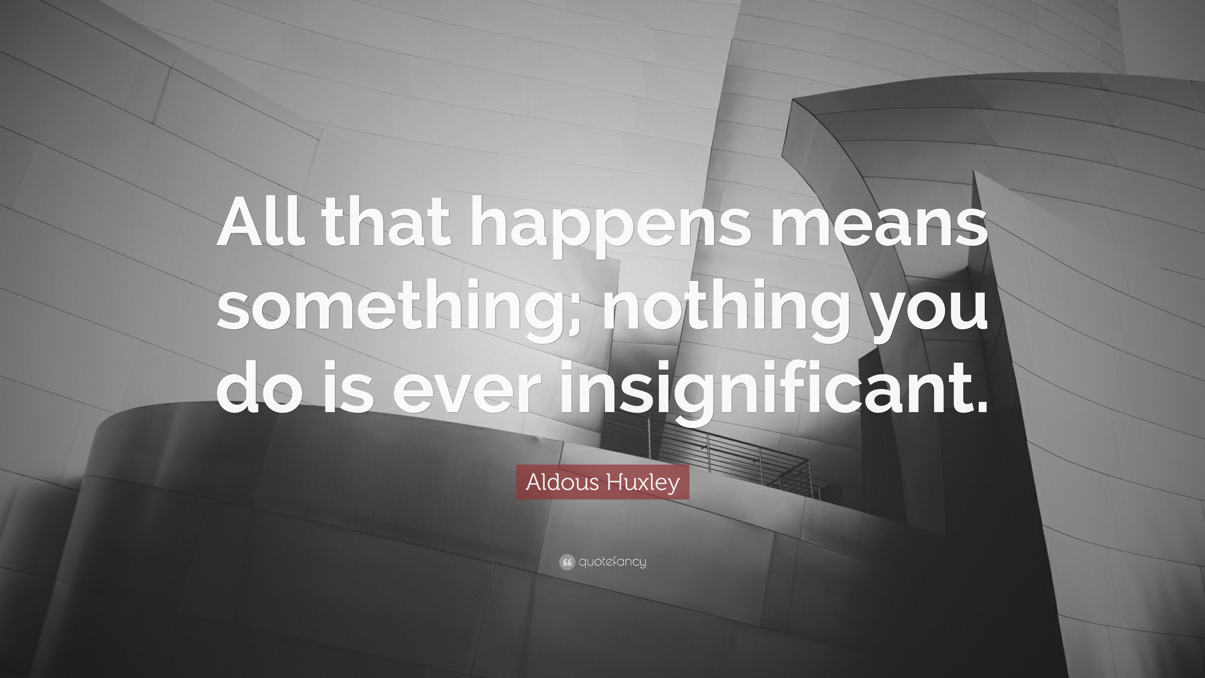 """Quotes That Mean Nothing: Aldous Huxley Quote: """"All That Happens Means Something"""