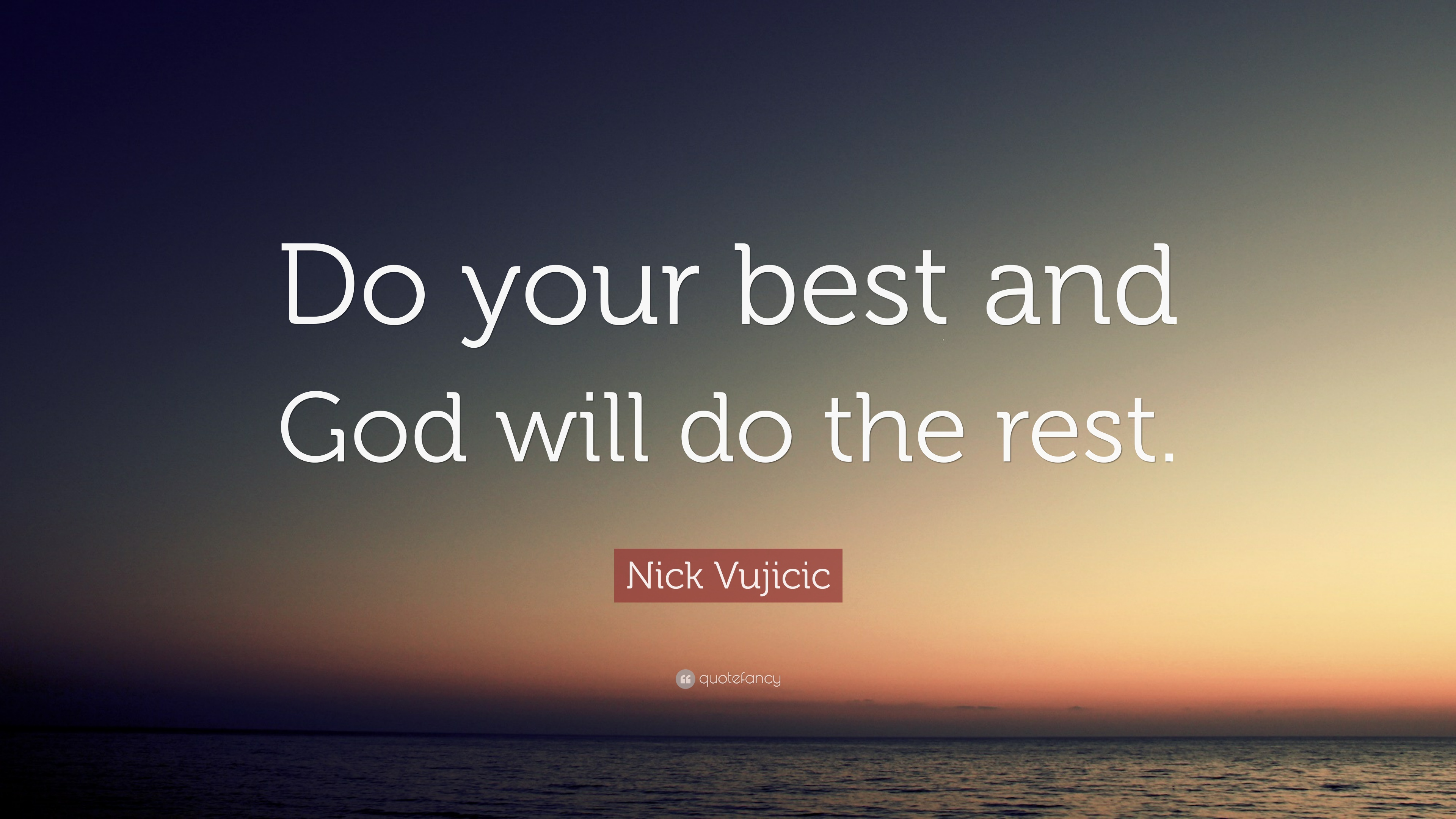 "Nick Vujicic Quote: ""Do Your Best And God Will Do The Rest"