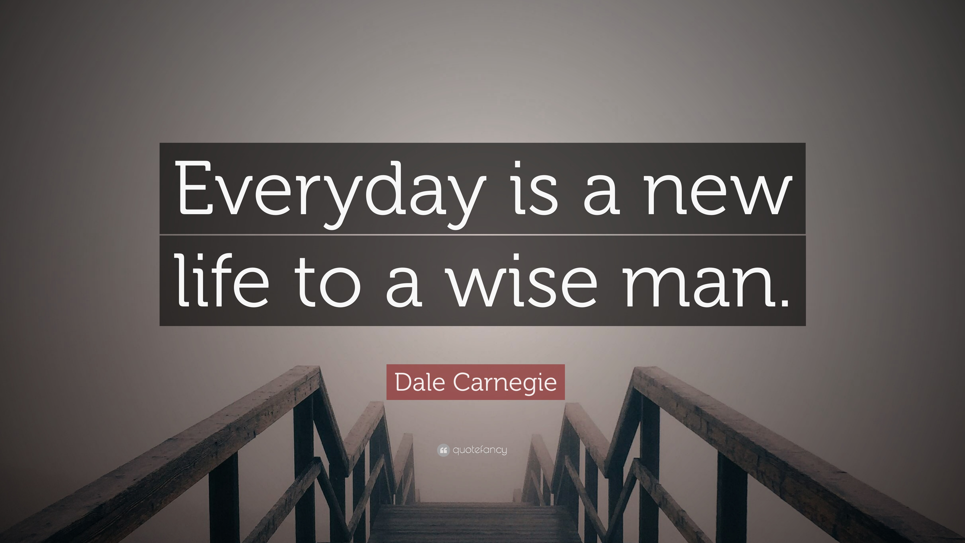 Dale Carnegie Quote Everyday Is A New Life To A Wise Man