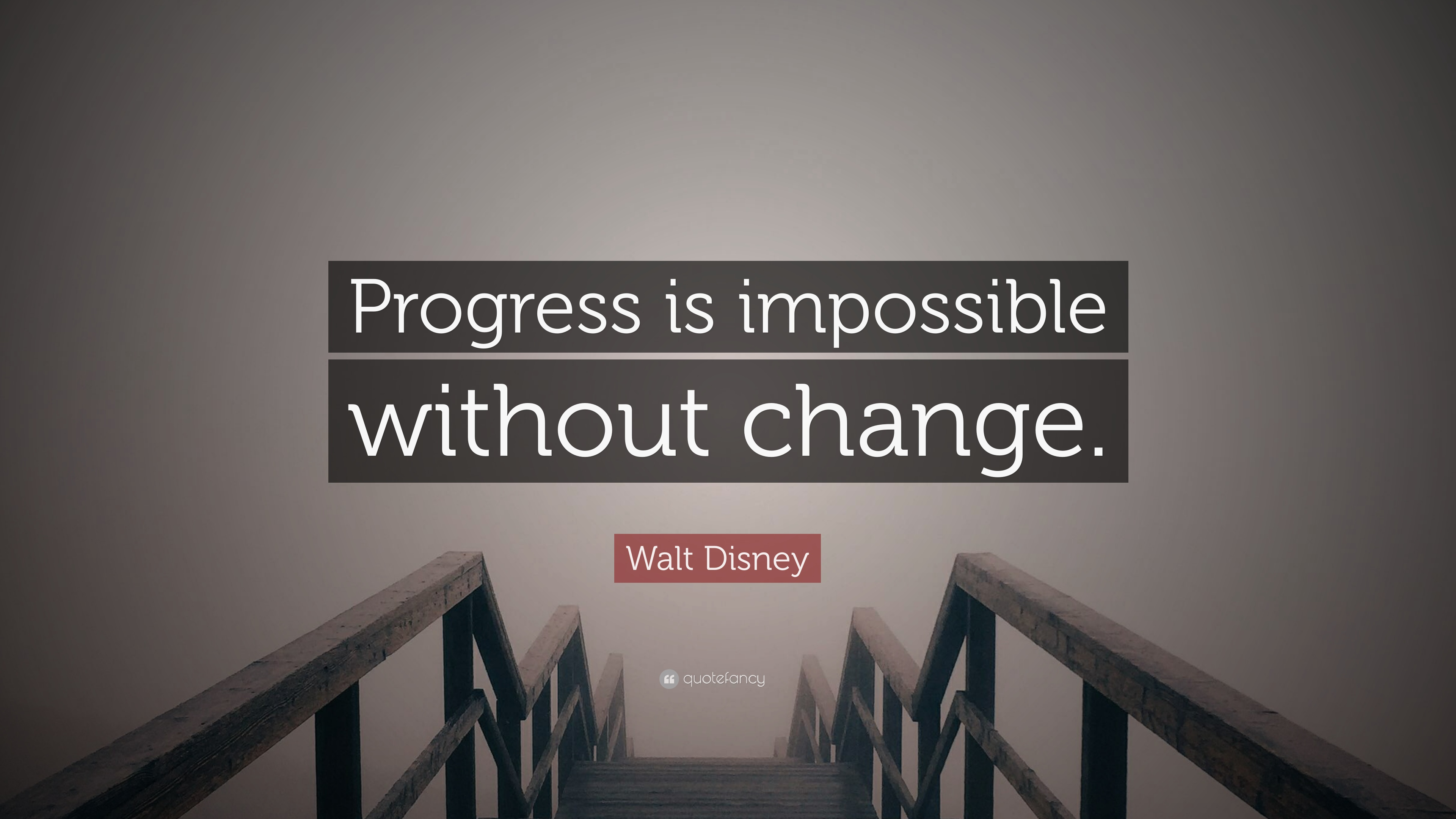 Walt Disney Quote Progress Is Impossible Without Change 12