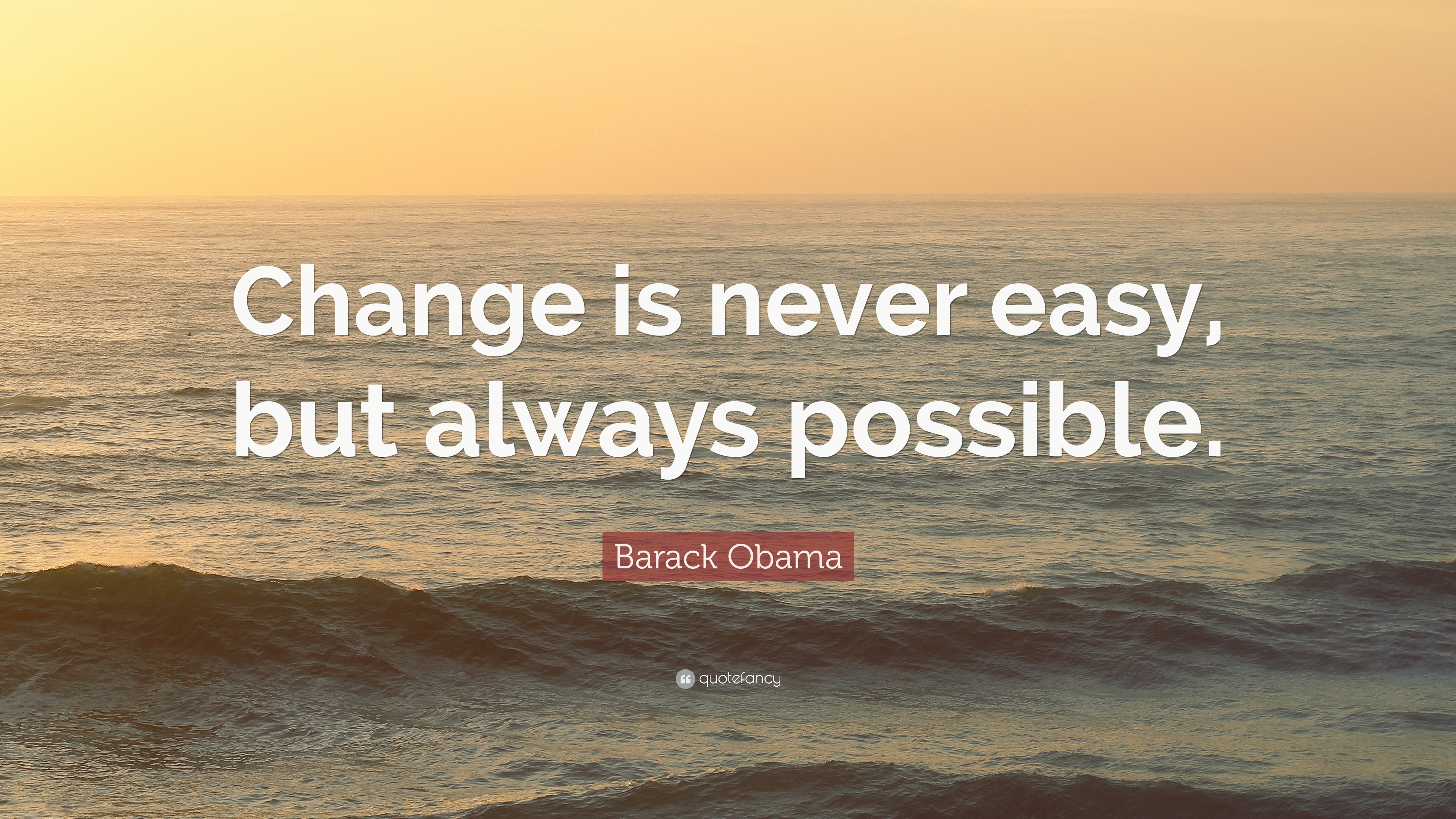 """Barack Obama Quote: """"Change is never easy, but always possible ..."""
