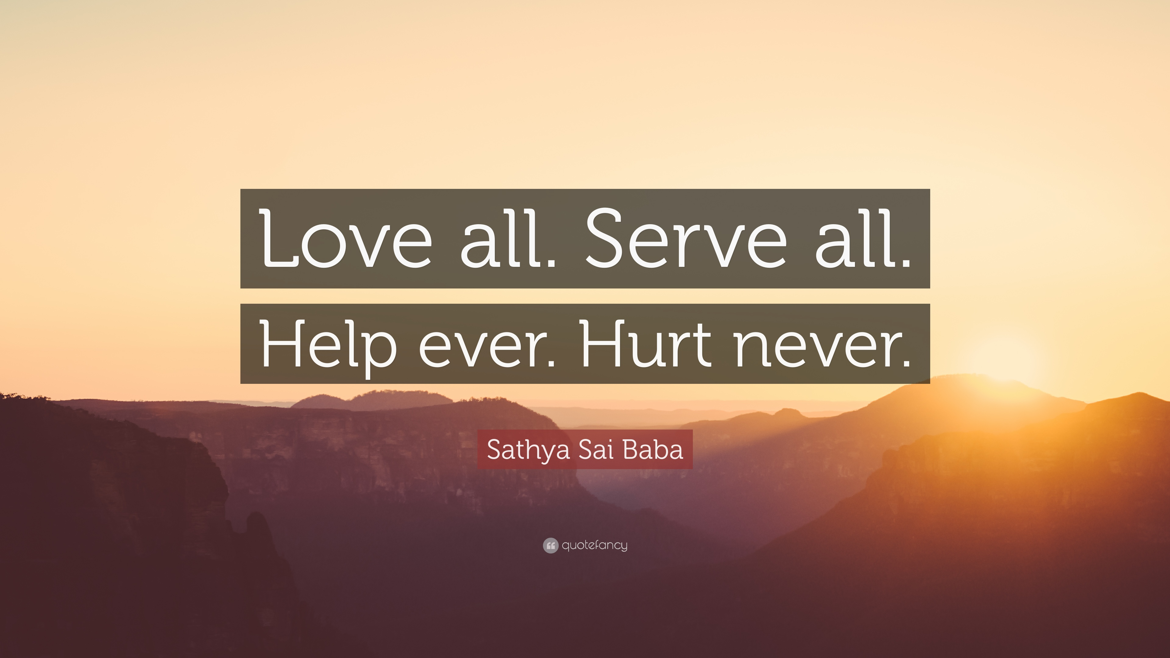"Sathya Sai Baba Quote ""Love all Serve all Help ever Hurt"