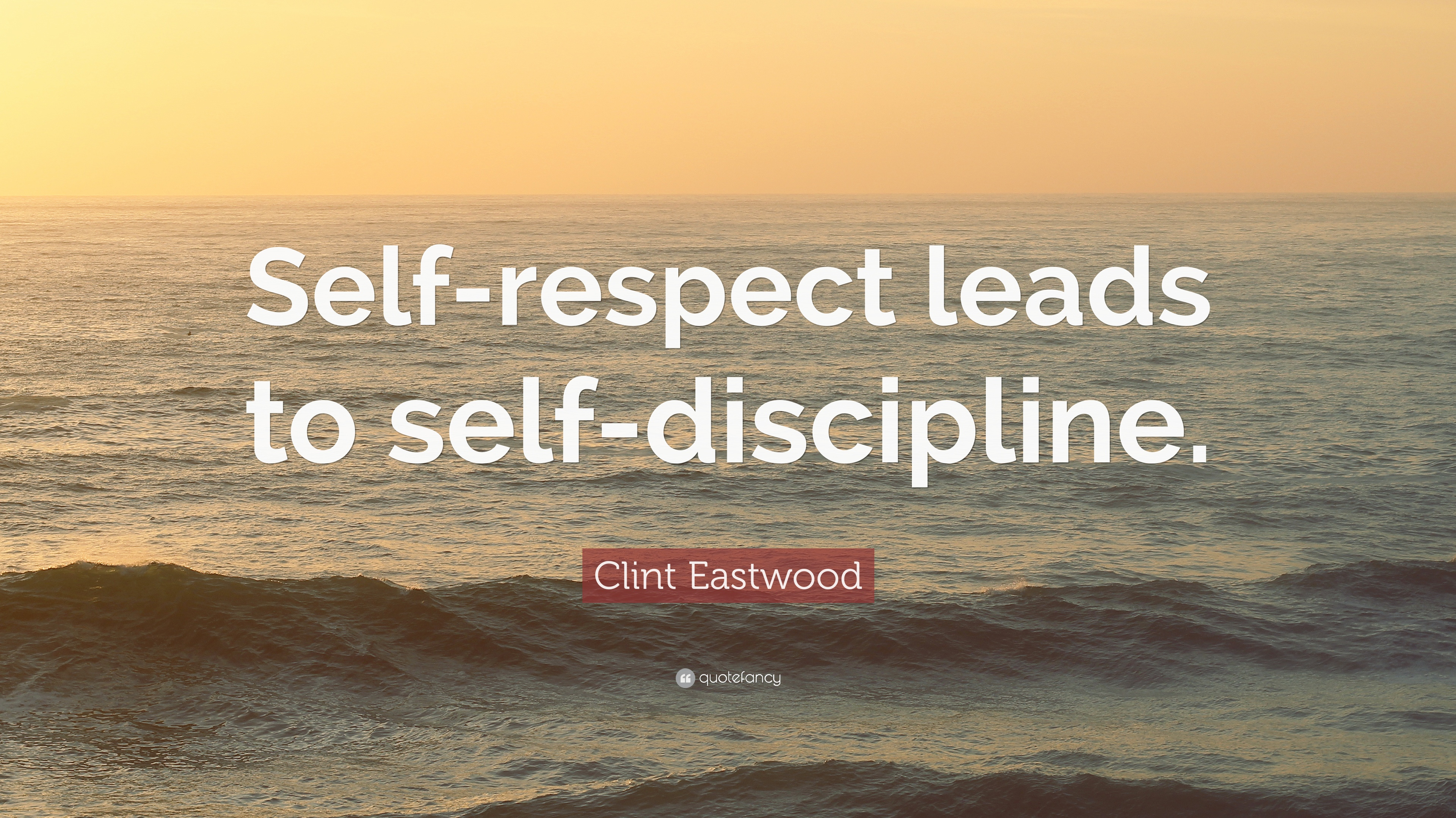 "Self Respect Quotes Clint Eastwood Quote ""Selfrespect Leads To Selfdiscipline."" 12"