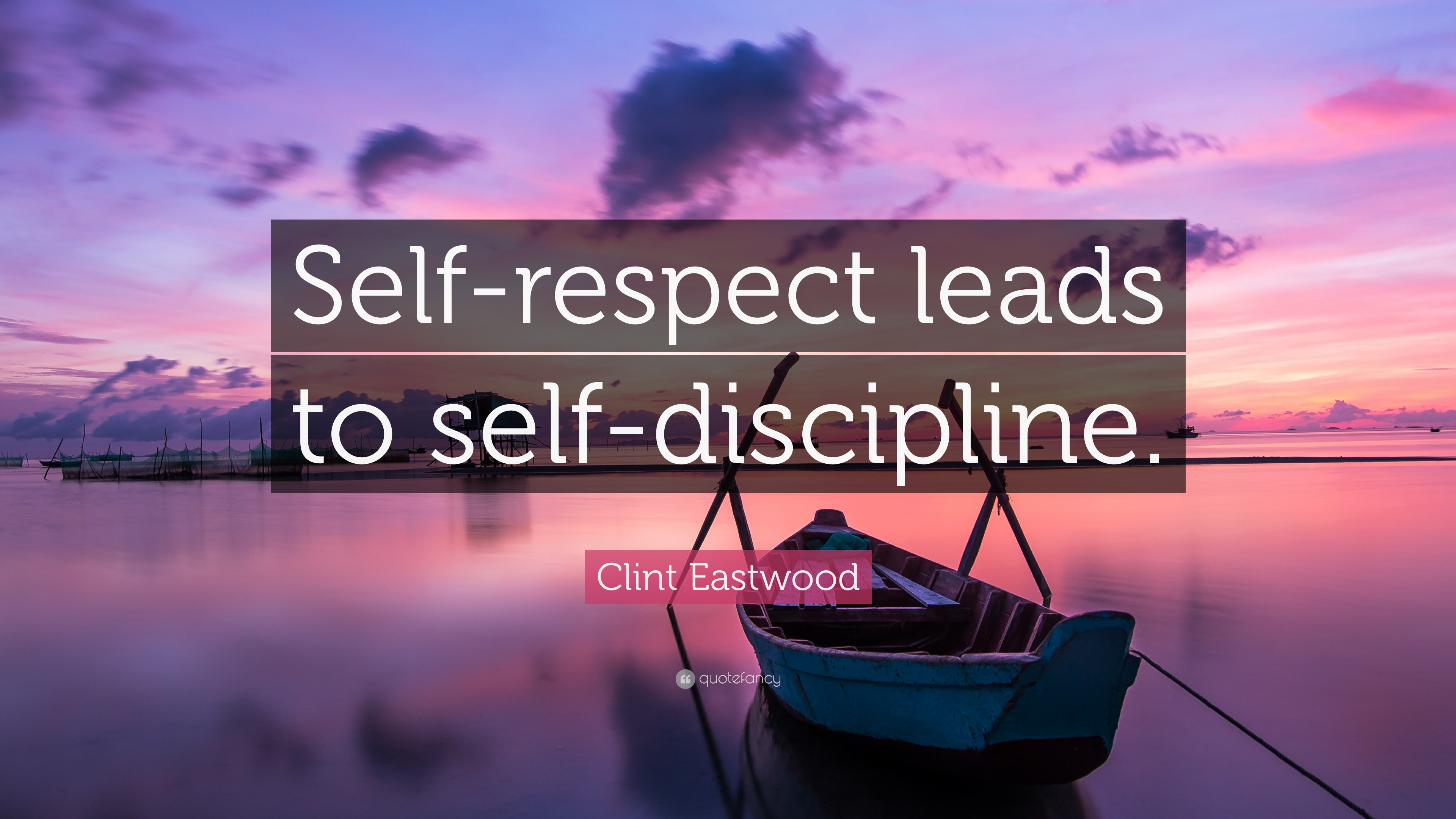 """Clint Eastwood Quote: """"Self-respect leads to self ..."""