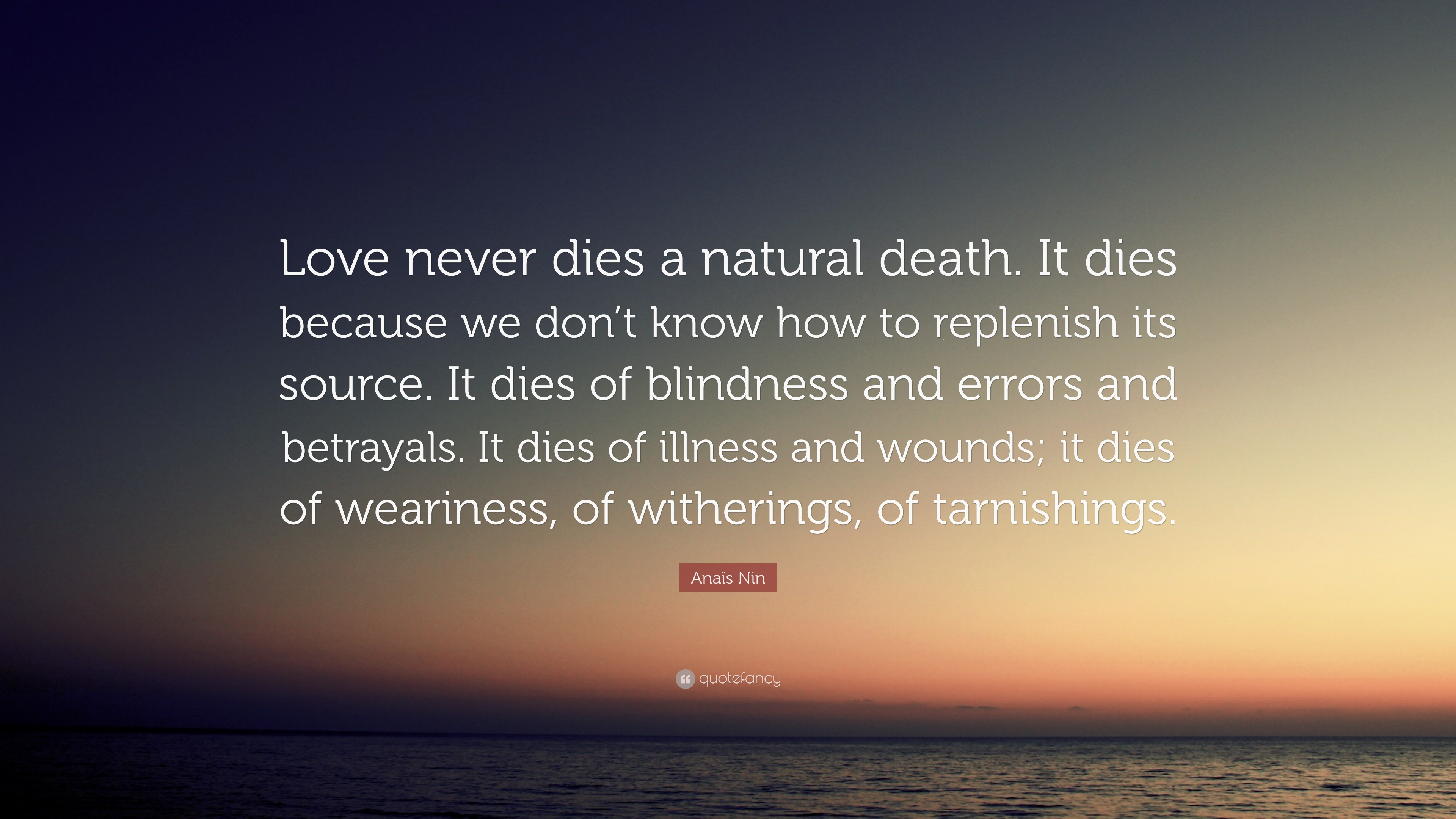 """Natural Love Quotes Anaïs Nin Quote """"Love Never Dies A Natural Deathit Dies Because"""