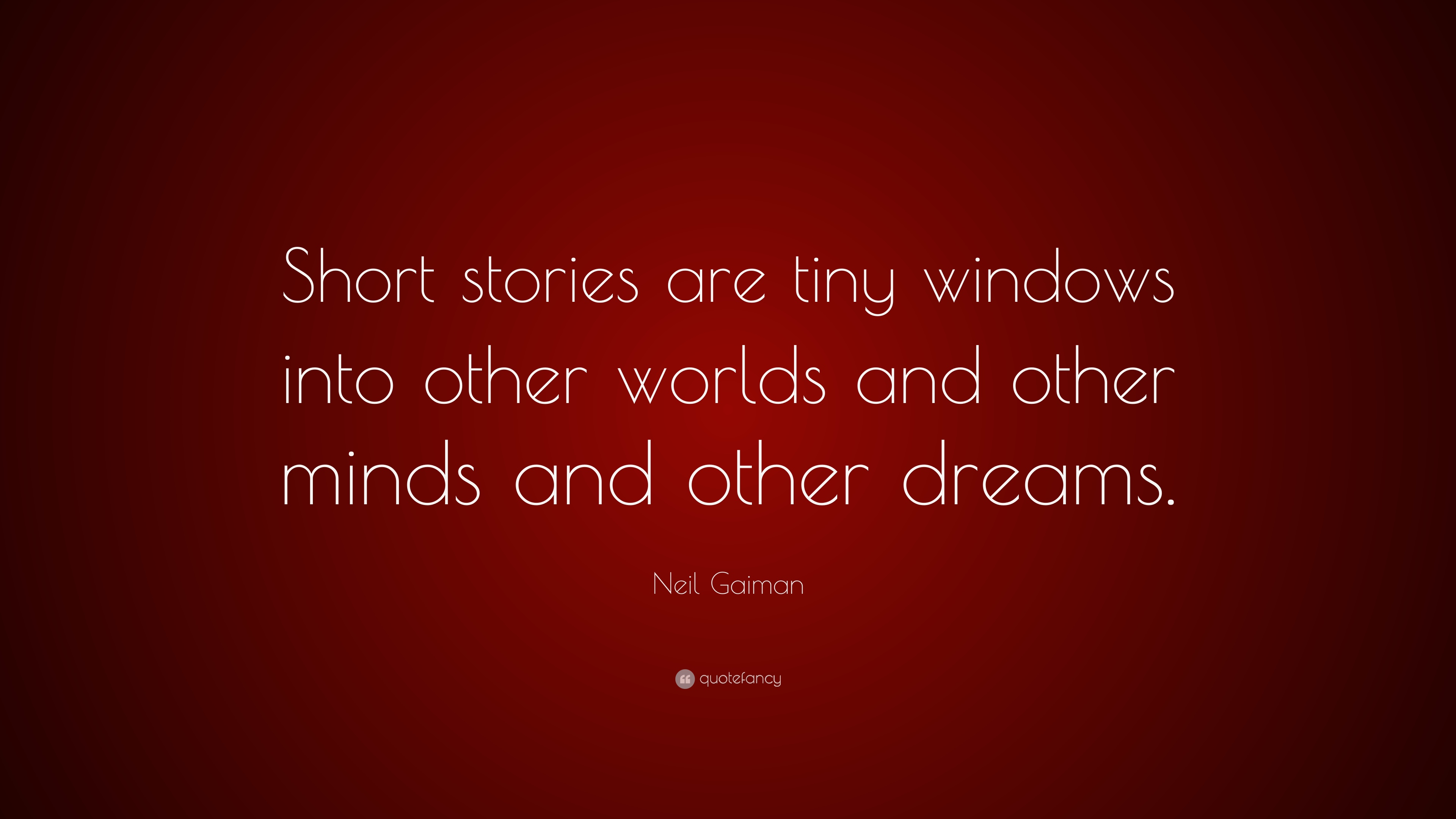 """Neil Gaiman Quote: """"Short Stories Are Tiny Windows Into"""