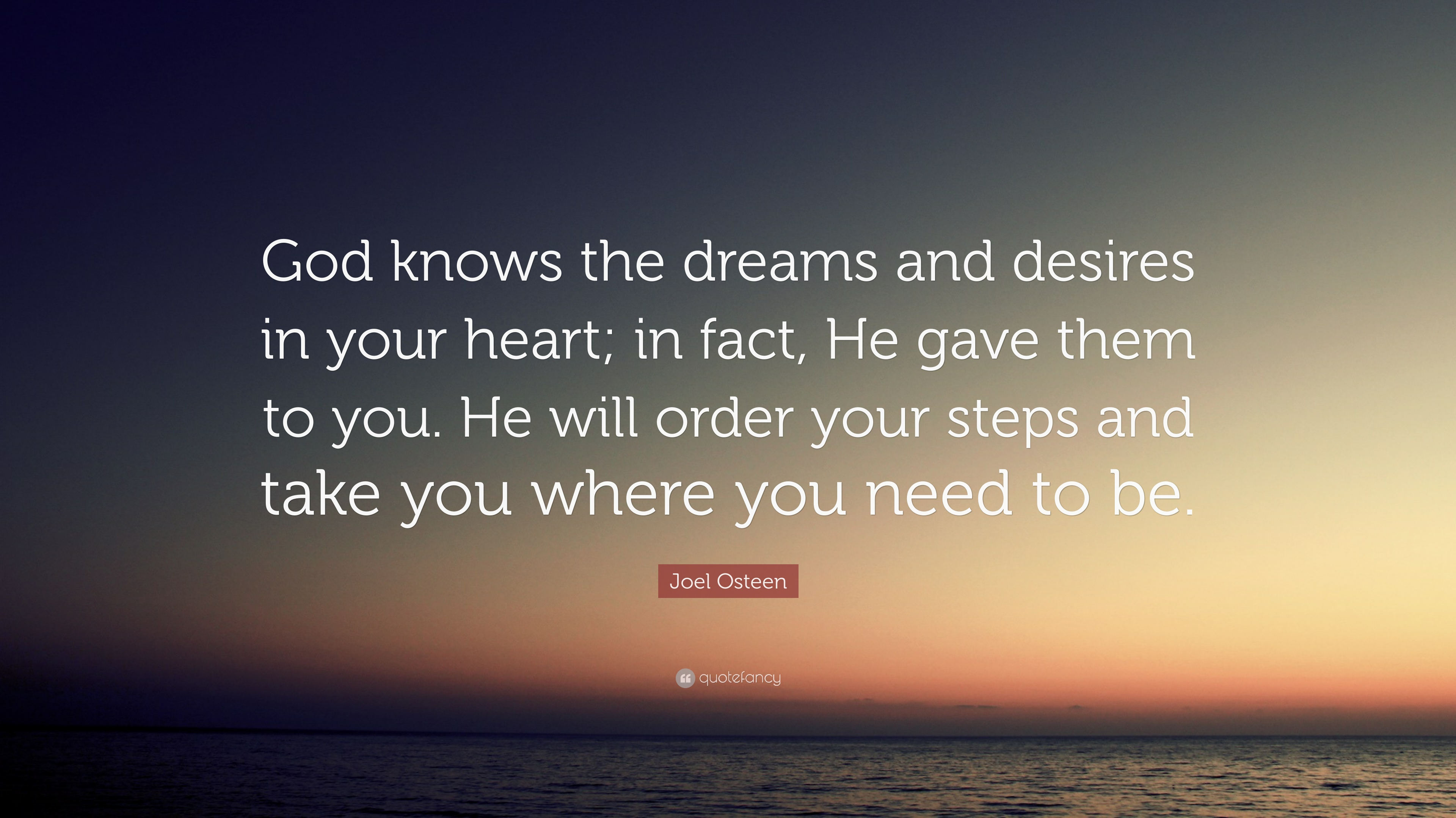 "Quote About God Joel Osteen Quote ""God Knows The Dreams And Desires In Your Heart"