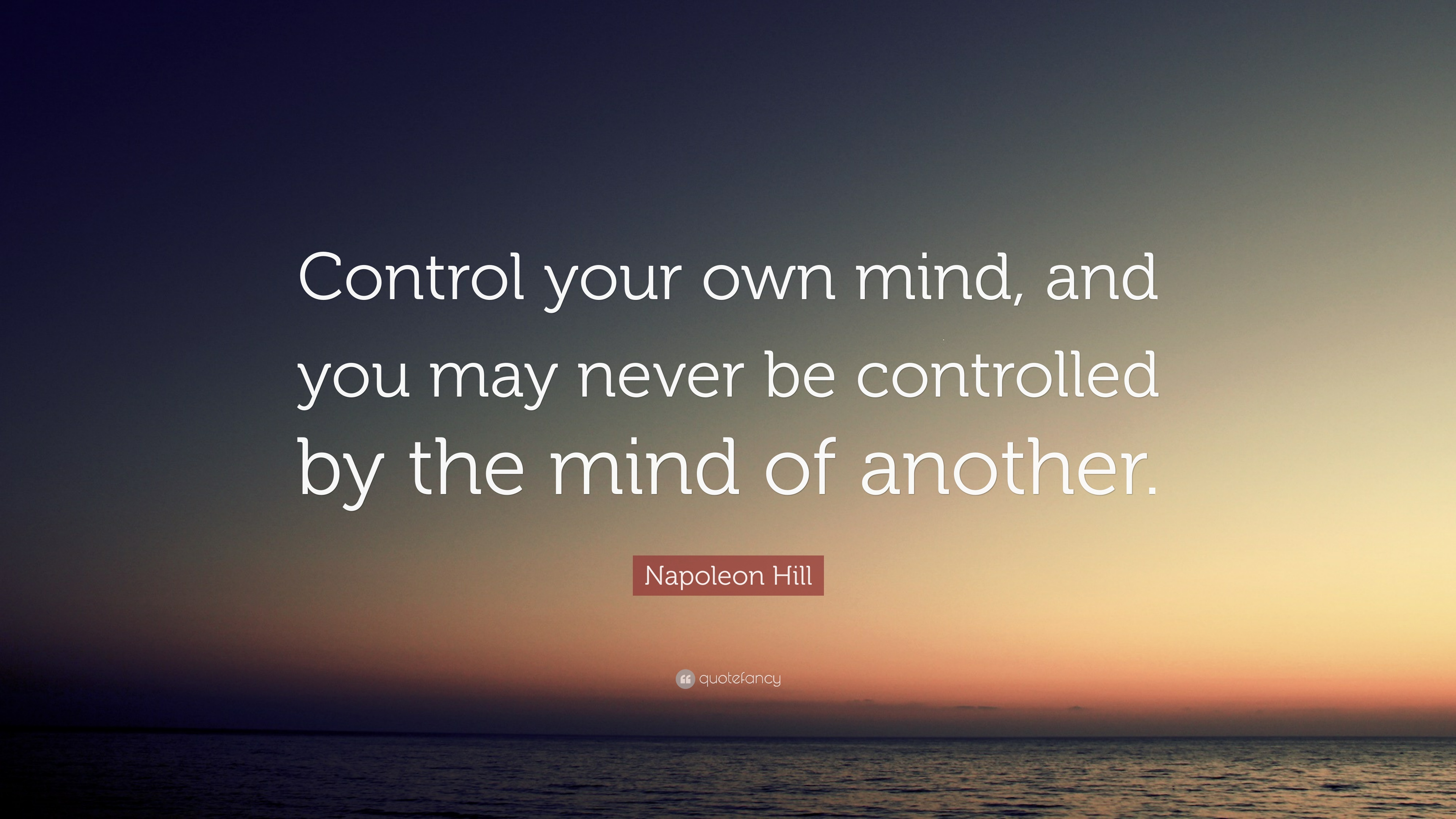 1715969-Napoleon-Hill-Quote-Control-your-own-mind-and-you-may-never-be.jpg