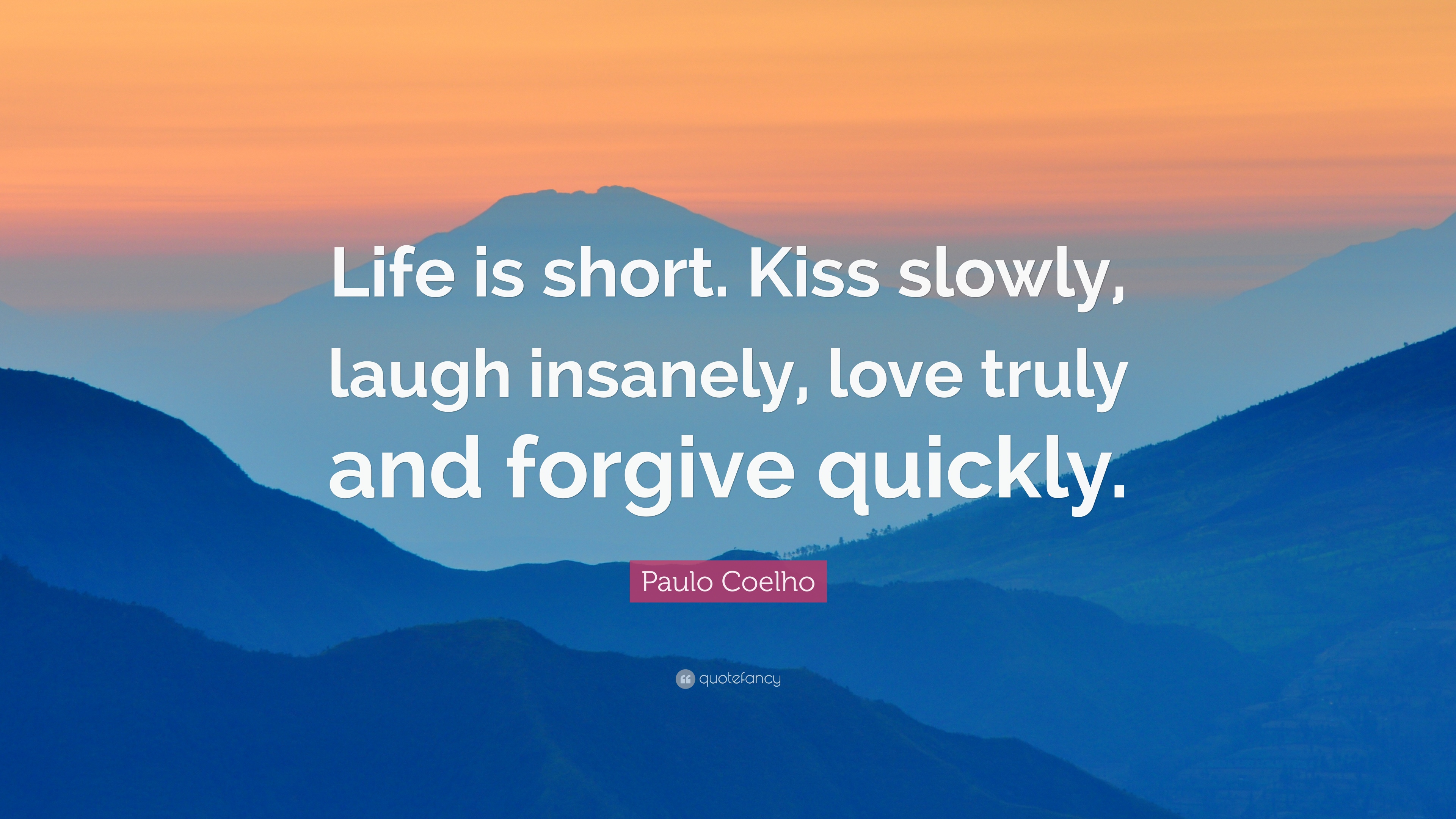 Paulo Coelho Quote Life Is Short Kiss Slowly Laugh Insanely