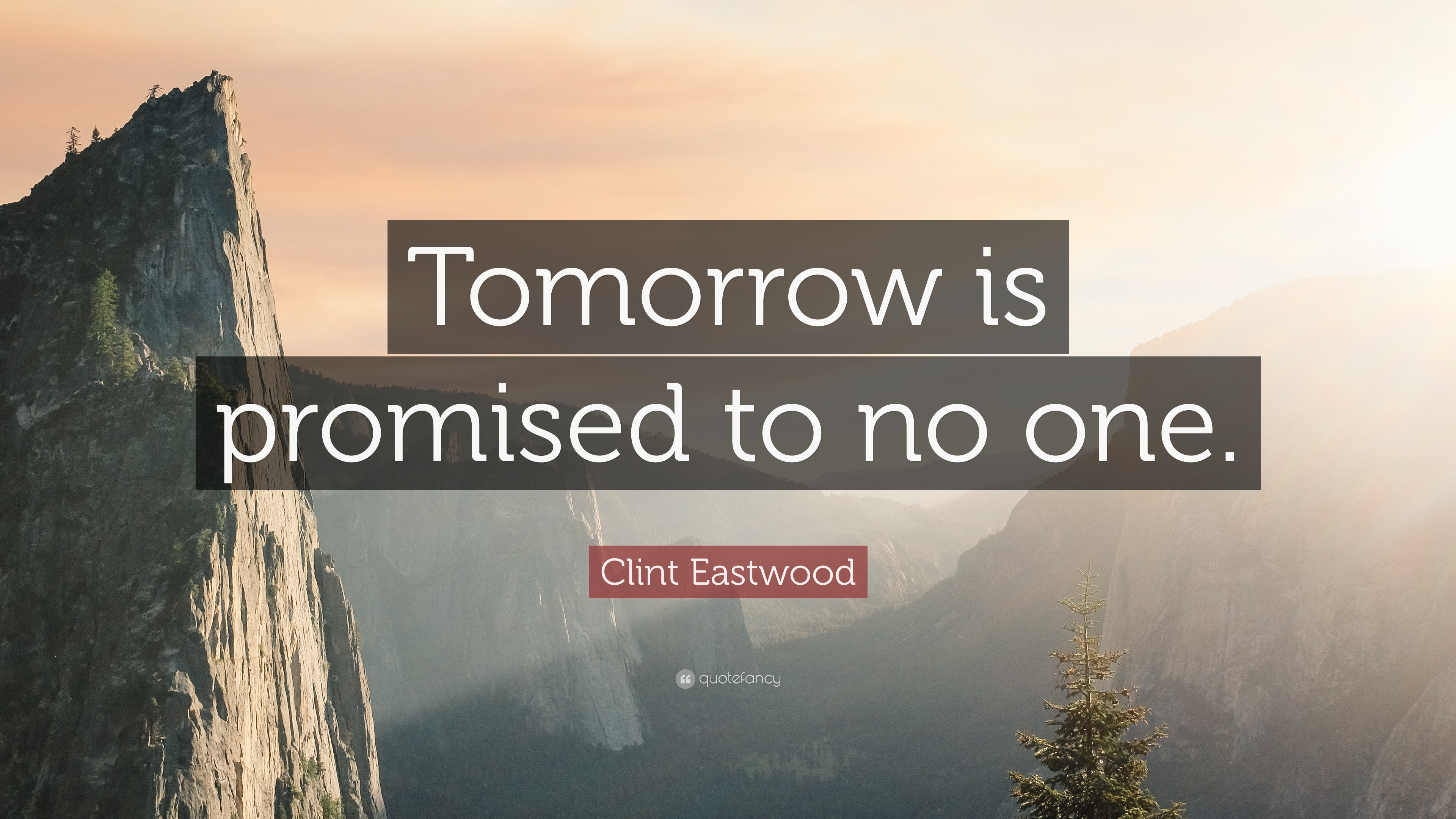 Clint Eastwood Quote Tomorrow Is Promised To No One 12
