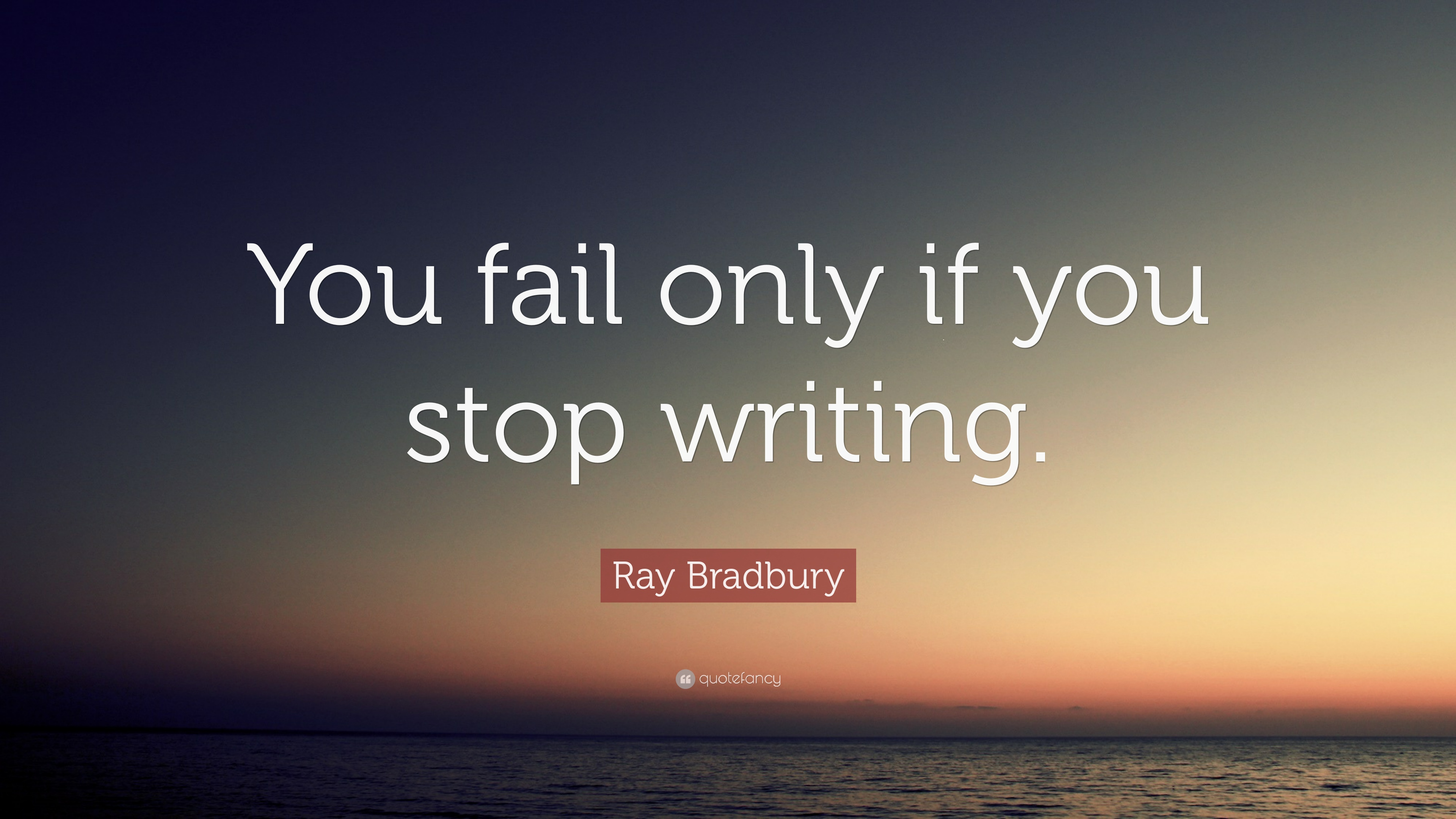 Ray Bradbury Quote You Fail Only If You Stop Writing 12