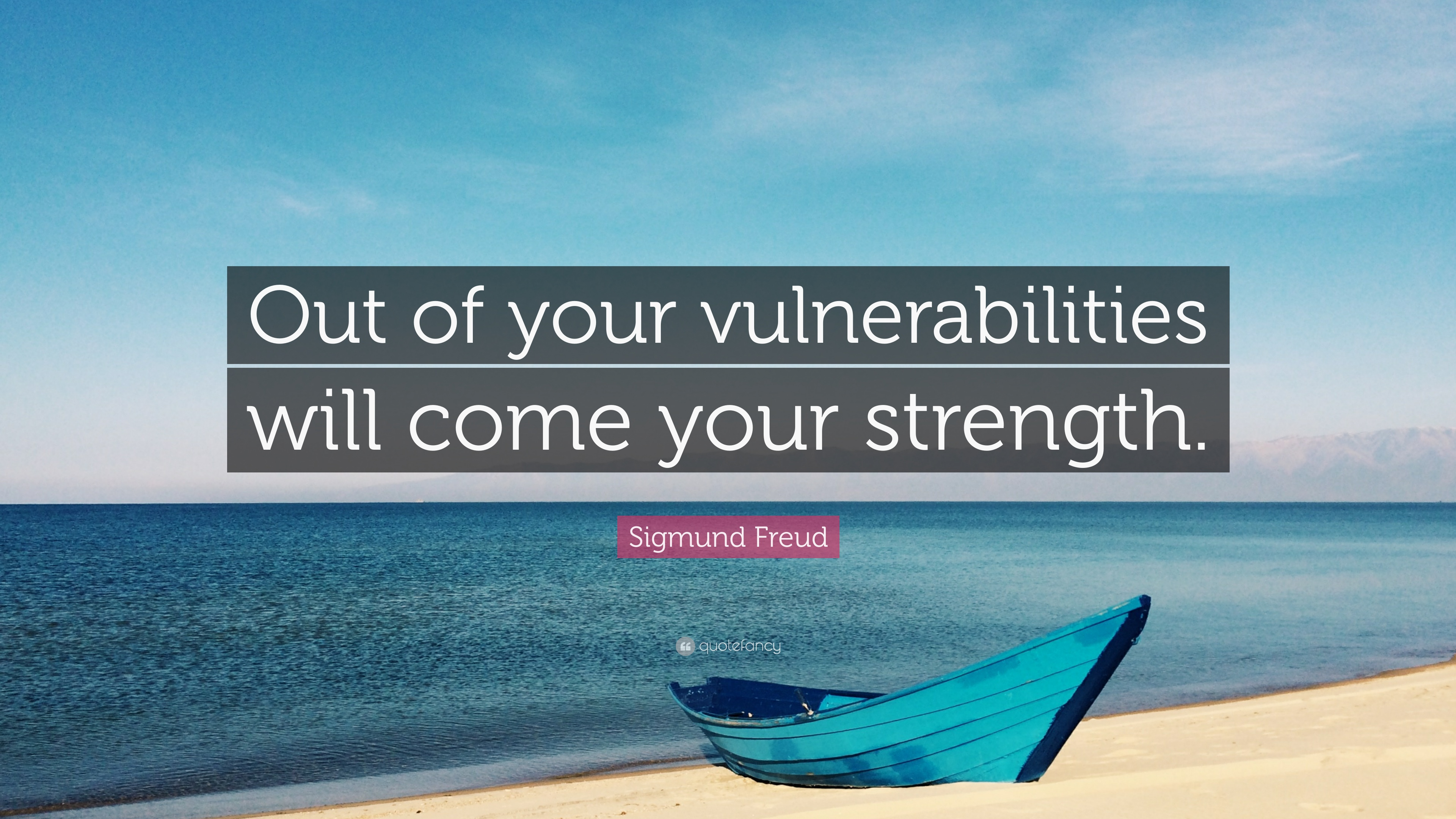 sigmund freud quote out of your vulnerabilities will come your sigmund freud quote out of your vulnerabilities will come your strength
