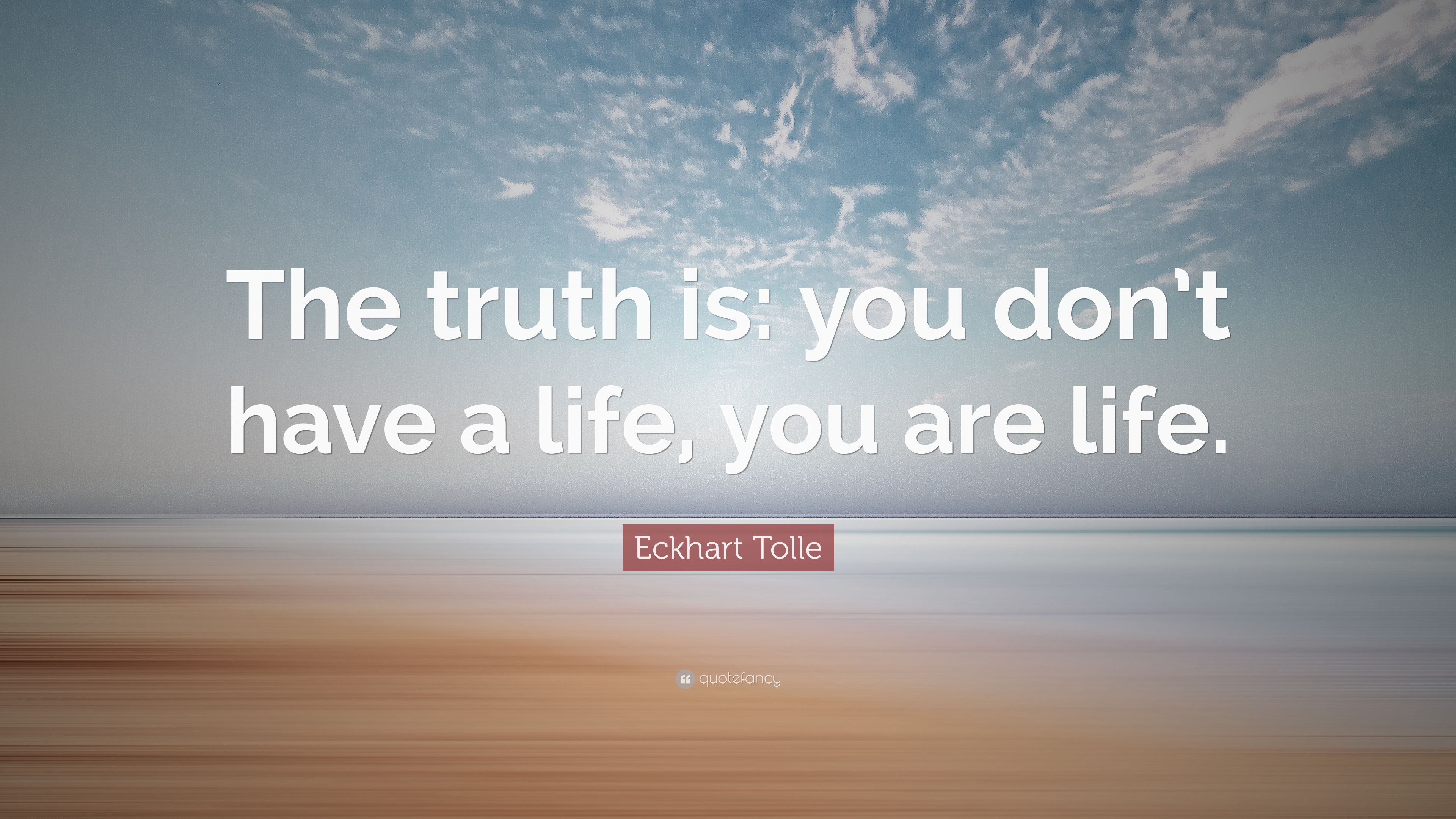 "The Truth Of Life Quotes Eckhart Tolle Quote ""The Truth Is You Don't Have A Life You Are"
