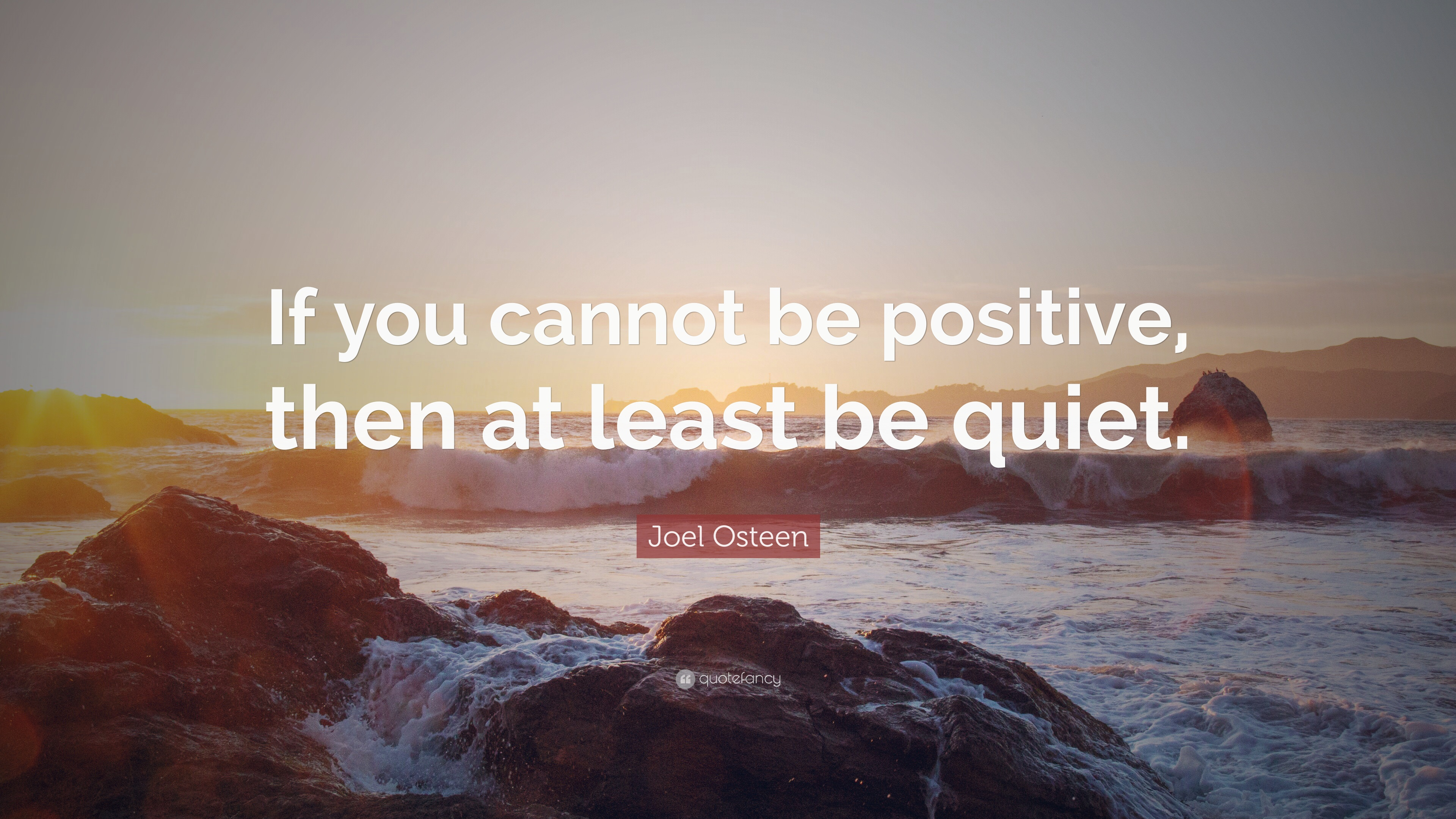 Genial Joel Osteen Quote: U201cIf You Cannot Be Positive, Then At Least Be Quiet
