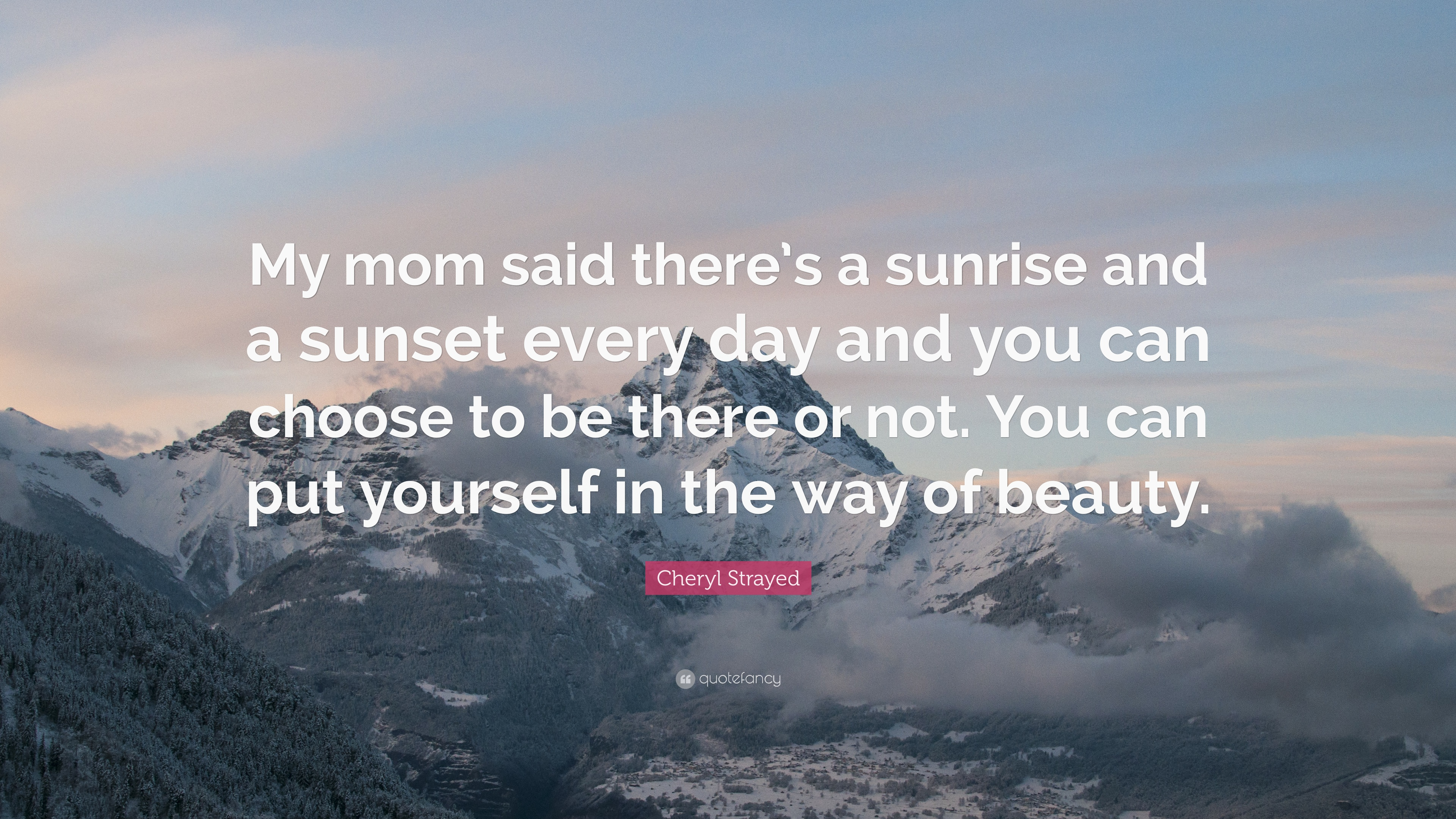 """Cheryl Strayed Quote: """"My mom said there\'s a sunrise and a ..."""
