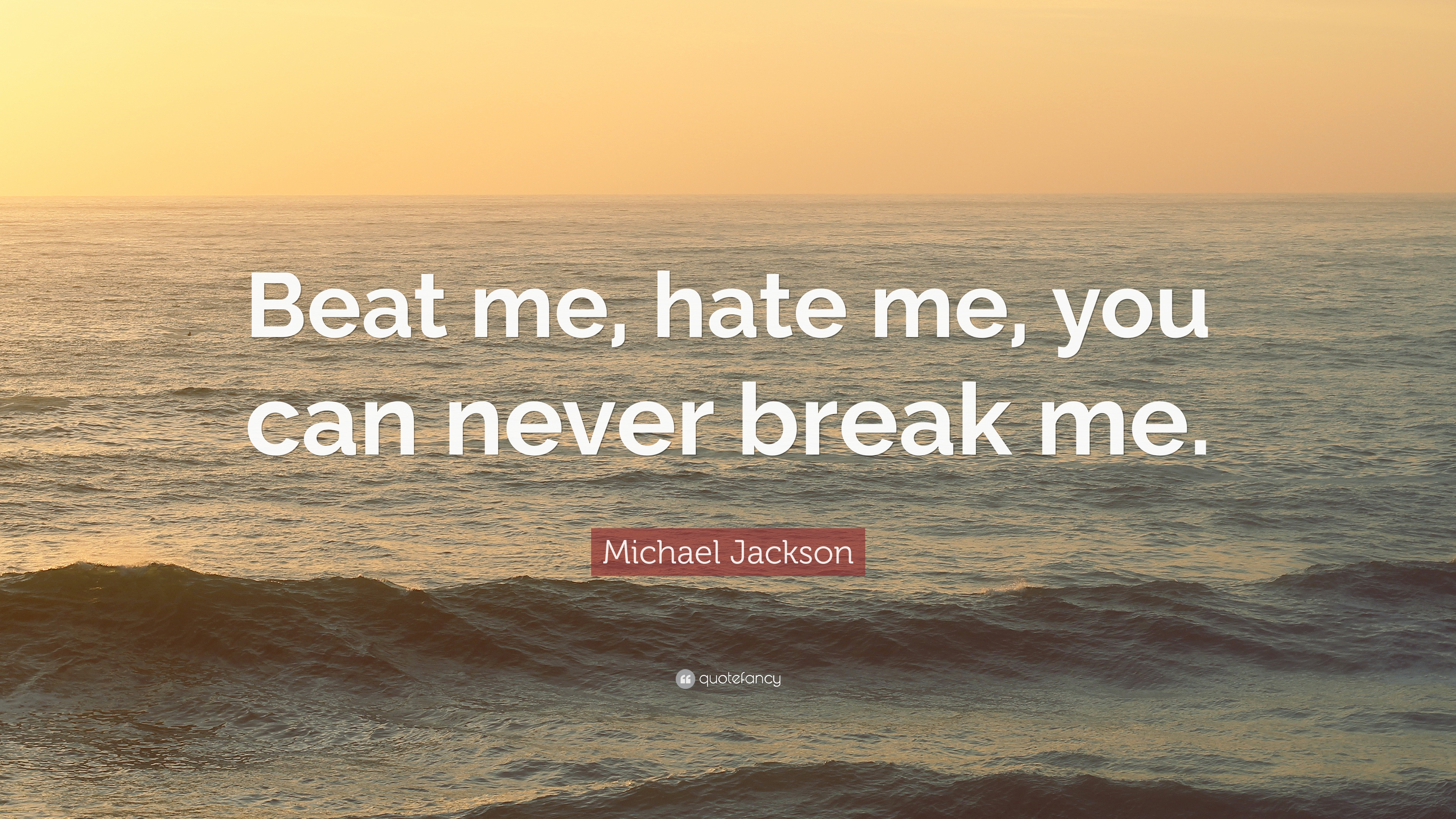 Michael Jackson Quote Beat Me Hate Me You Can Never Break Me