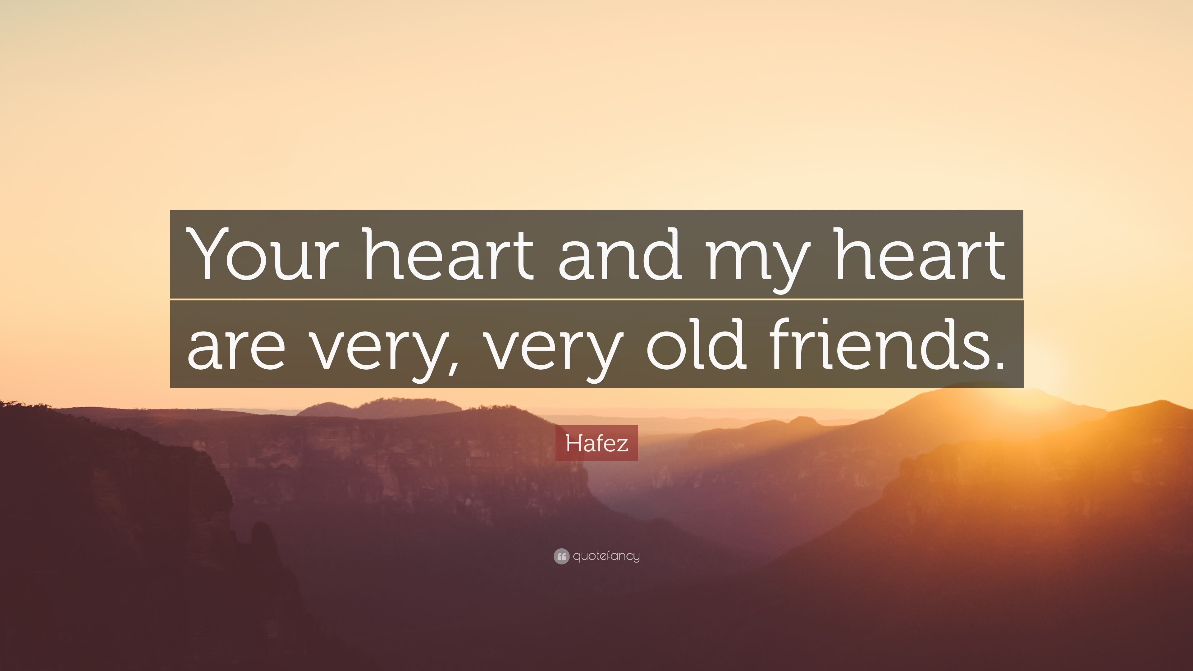 Hafez Quote: Your heart and my heart are very, very old