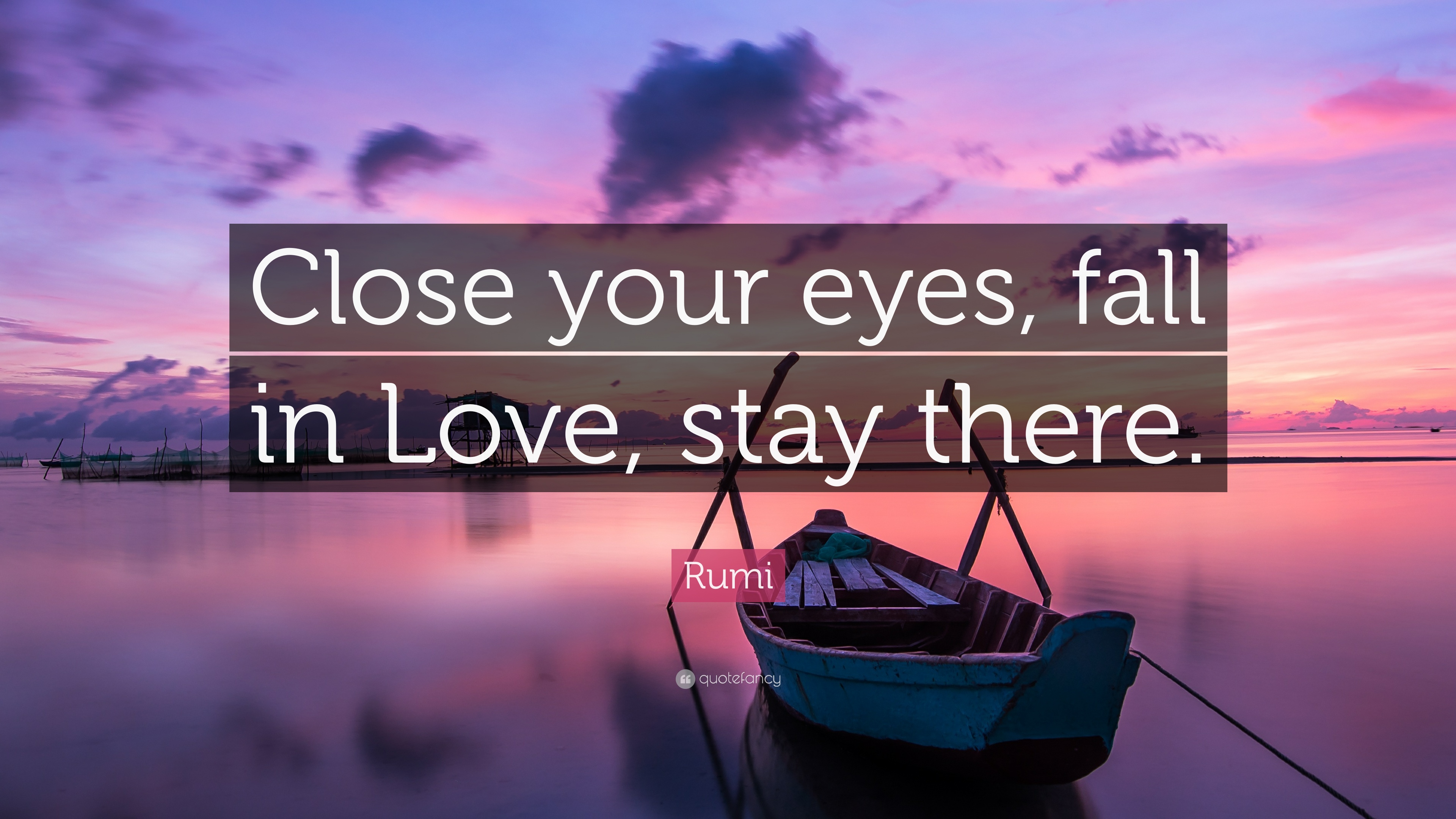 """Rumi Quote: """"Close Your Eyes, Fall In Love, Stay There"""
