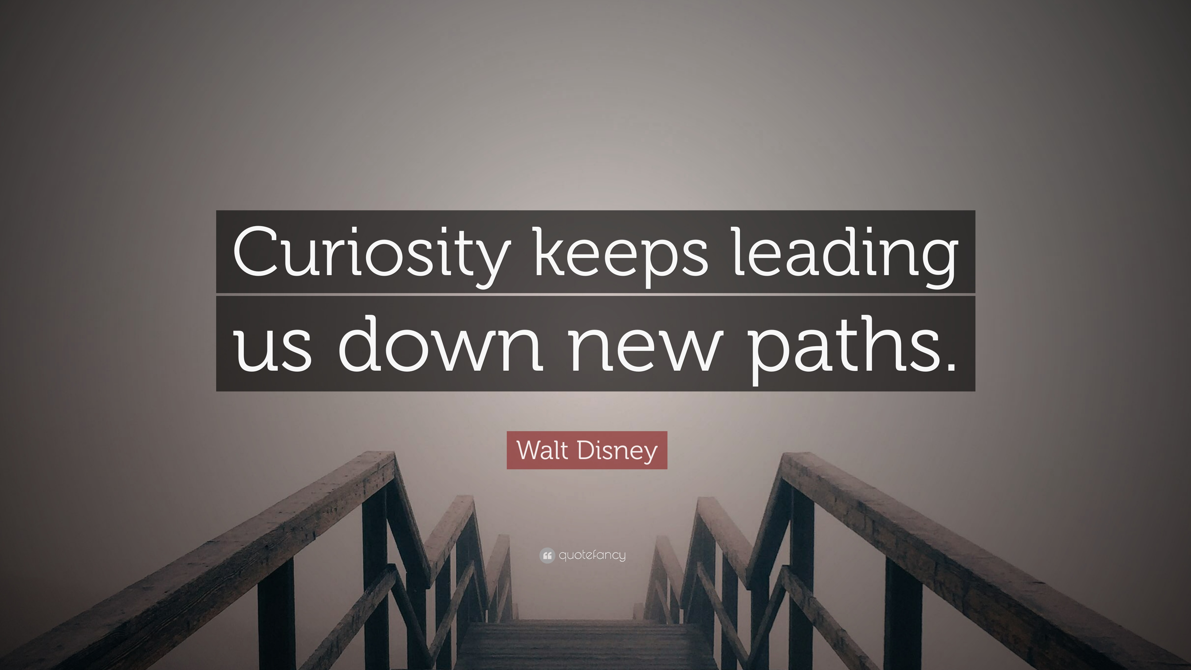 """Curiosity Quotes Walt Disney Quote """"Curiosity Keeps Leading Us Down New Paths"""