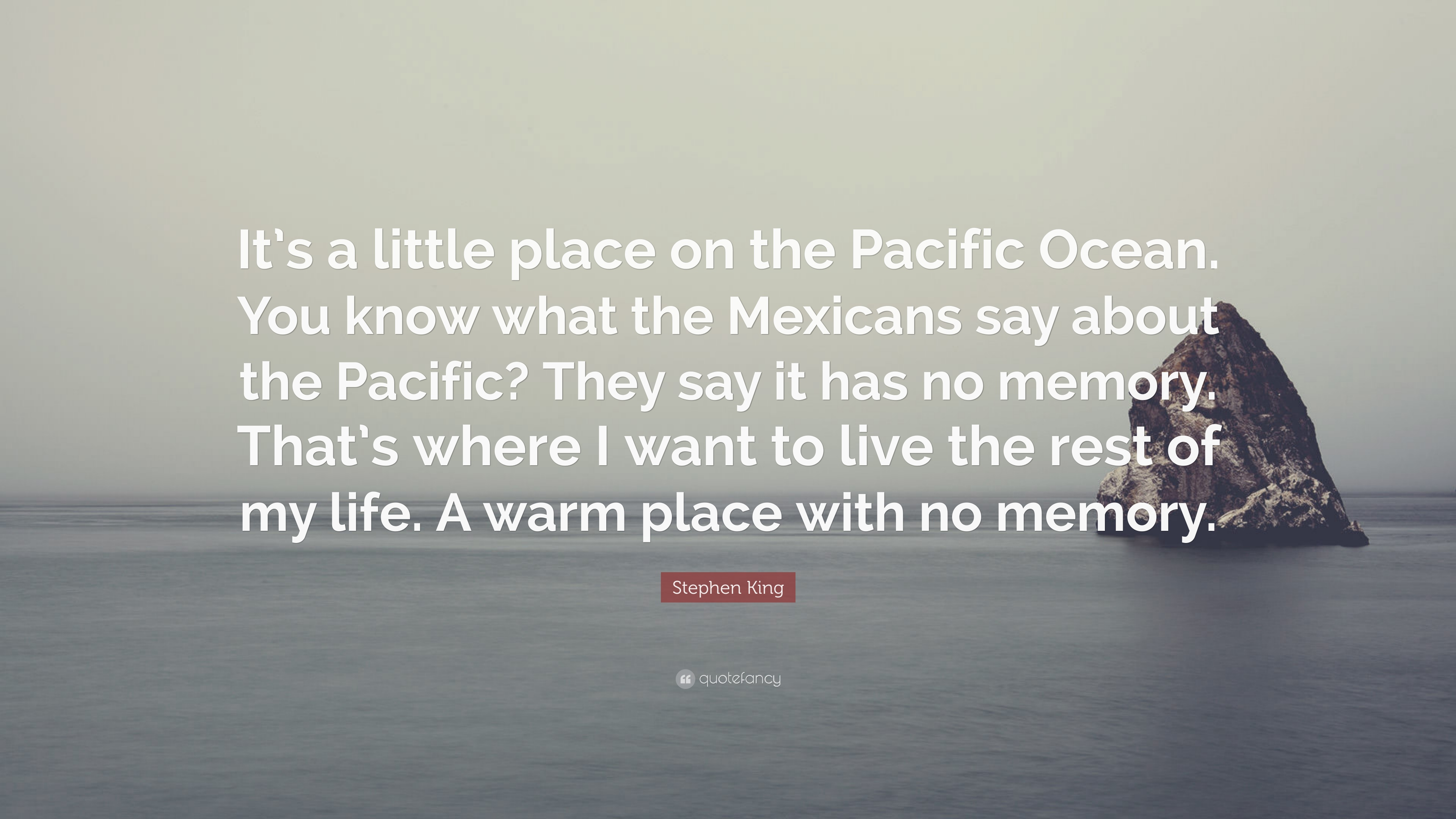 """You Know What They Say Quotes Stephen King Quote """"It's A Little Place On The Pacific Oceanyou"""