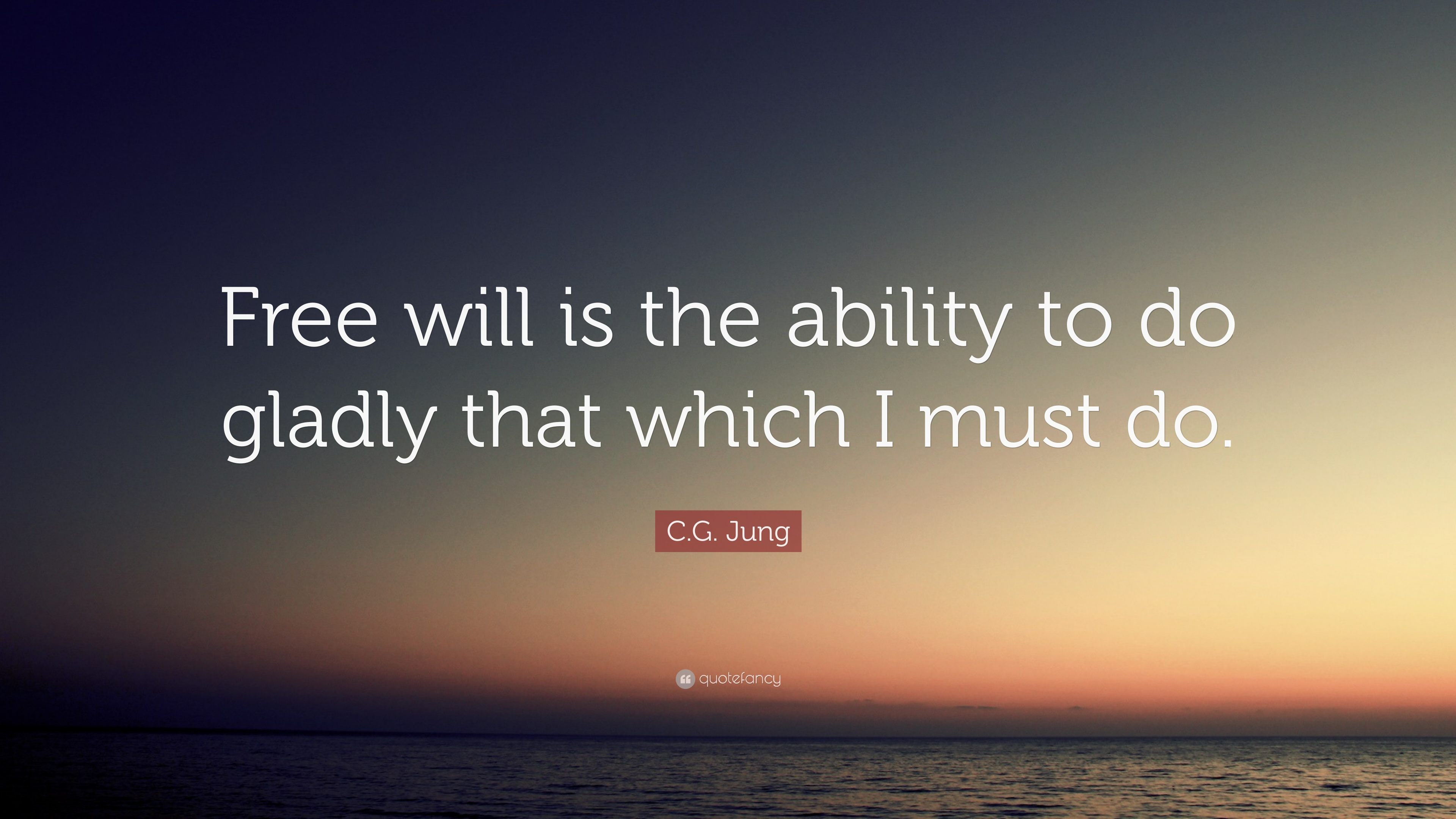 C G Jung Quote Free Will Is The Ability To Do Gladly That Which