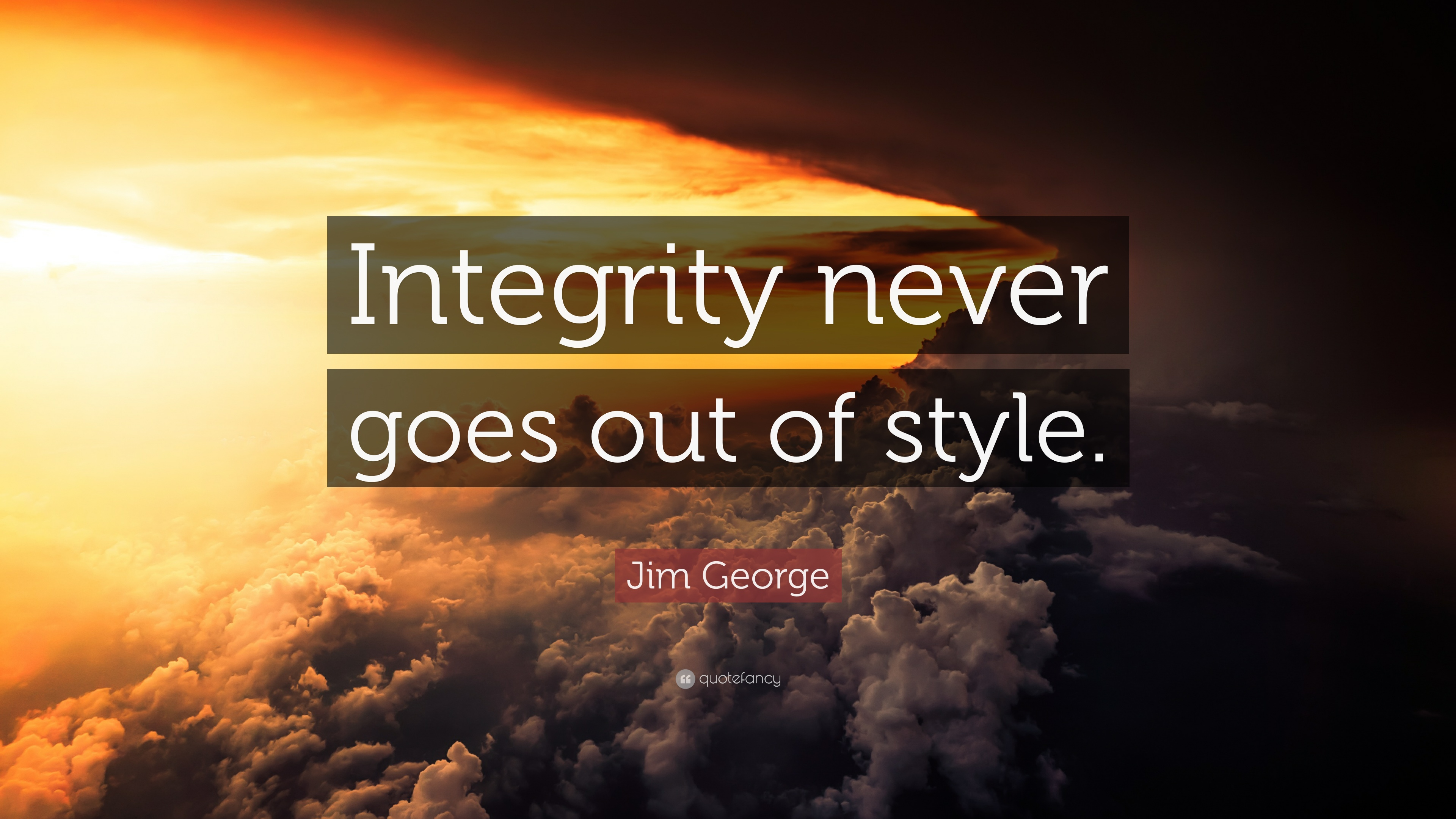 jim george quote   u201cintegrity never goes out of style  u201d  17