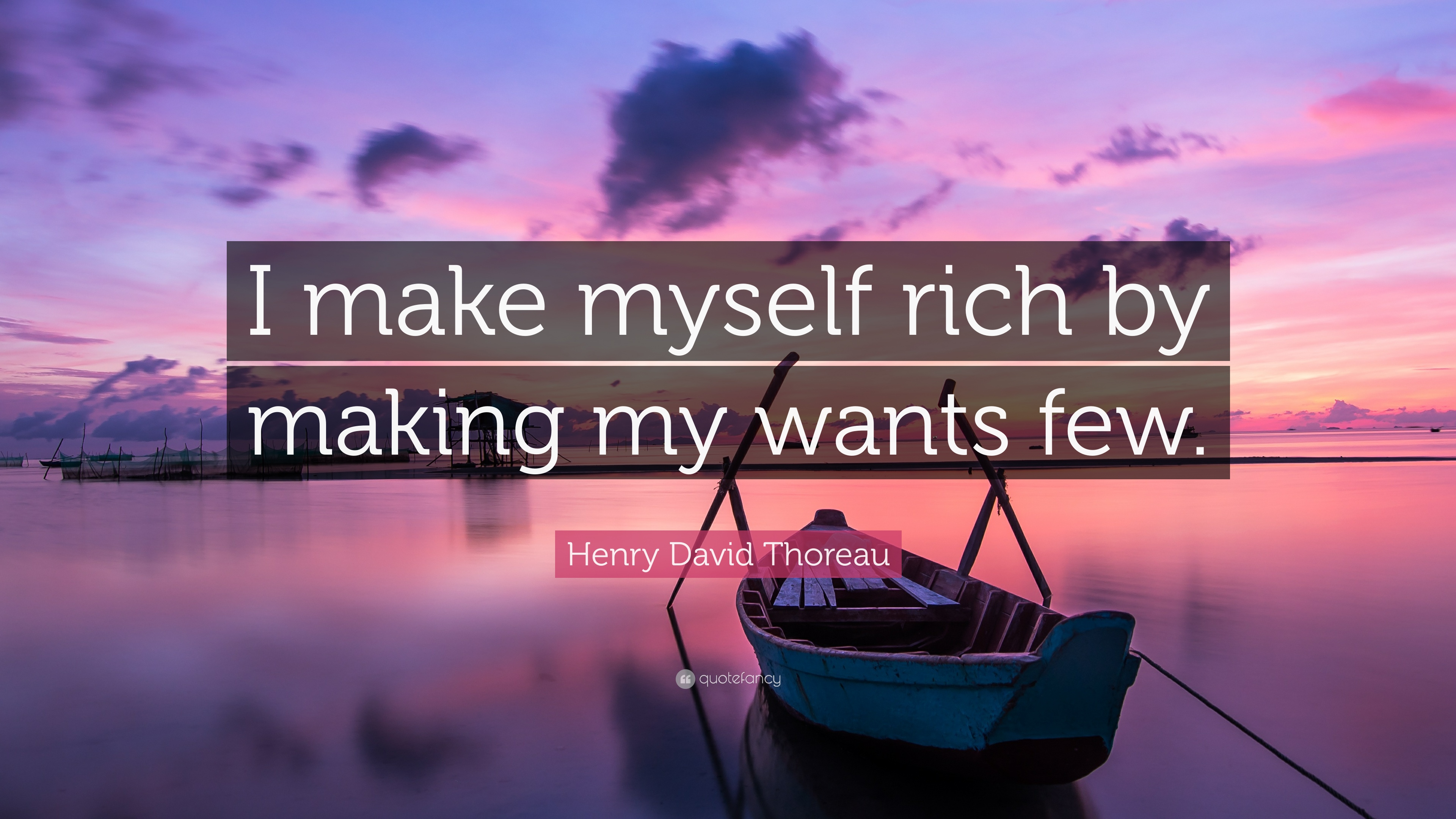 Quote: I make myself rich by making my wants few