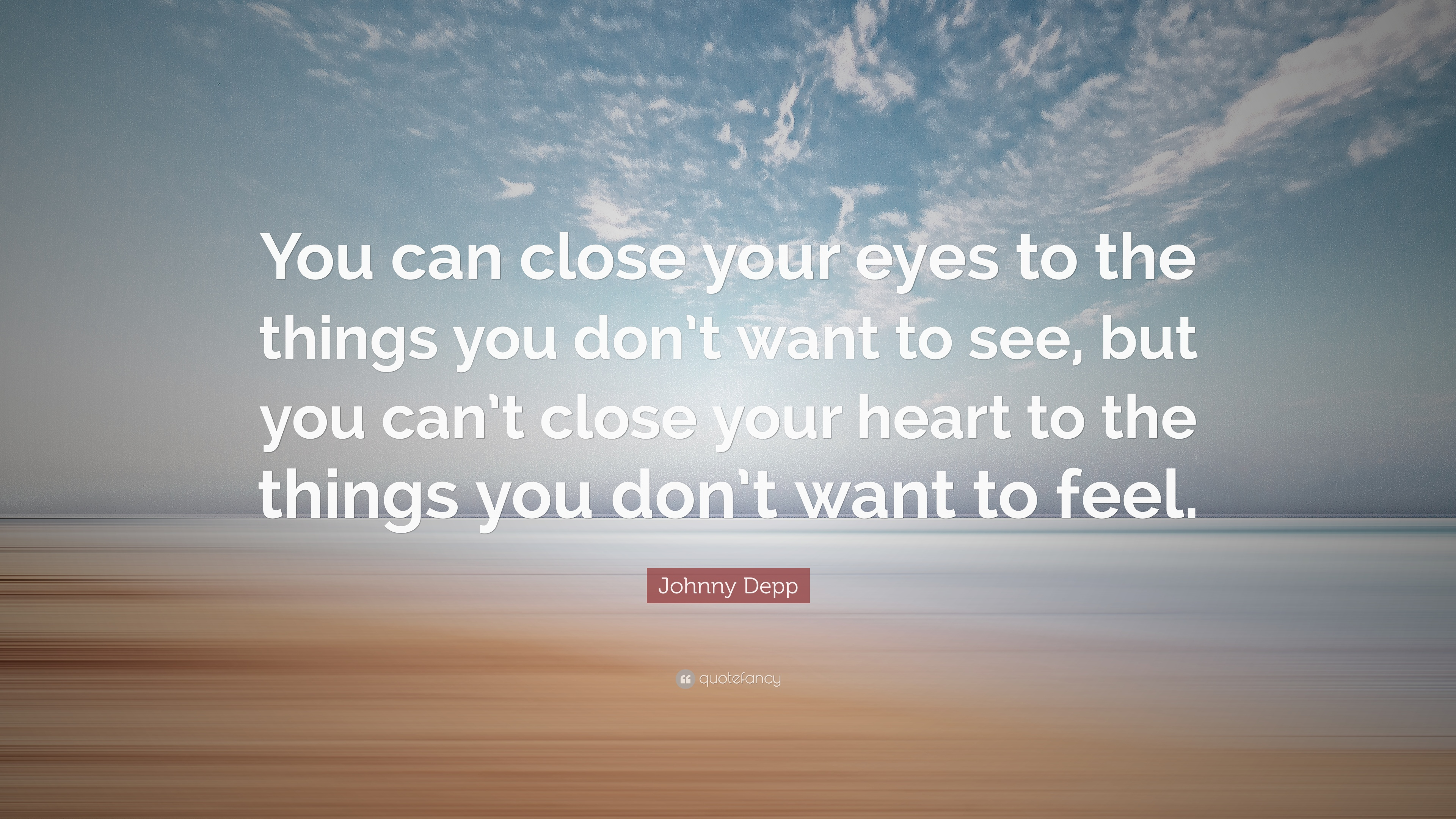 "Johnny Depp Quote: ""You Can Close Your Eyes To The Things"