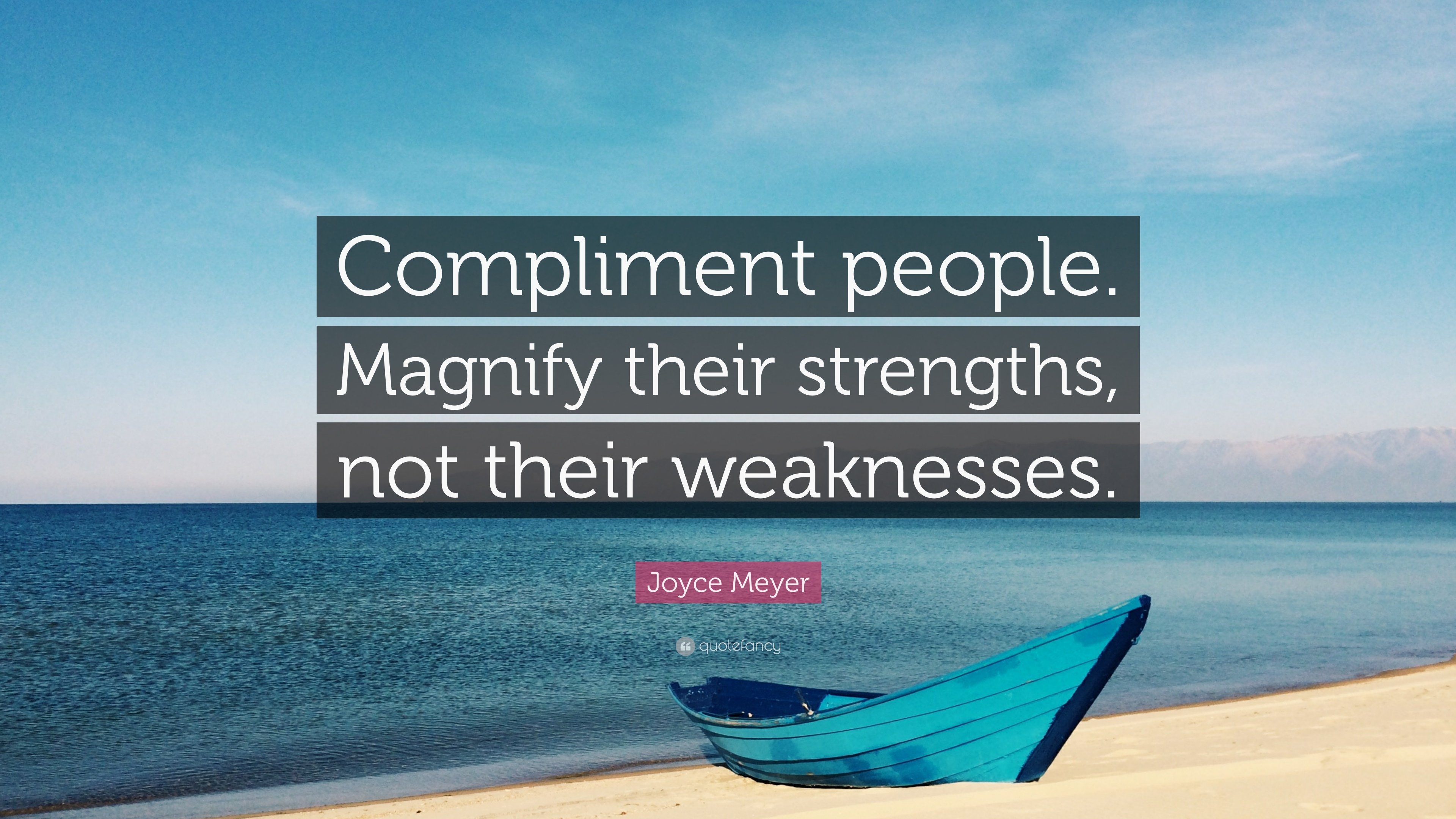 joyce meyer quote compliment people magnify their strengths joyce meyer quote compliment people magnify their strengths not their weaknesses