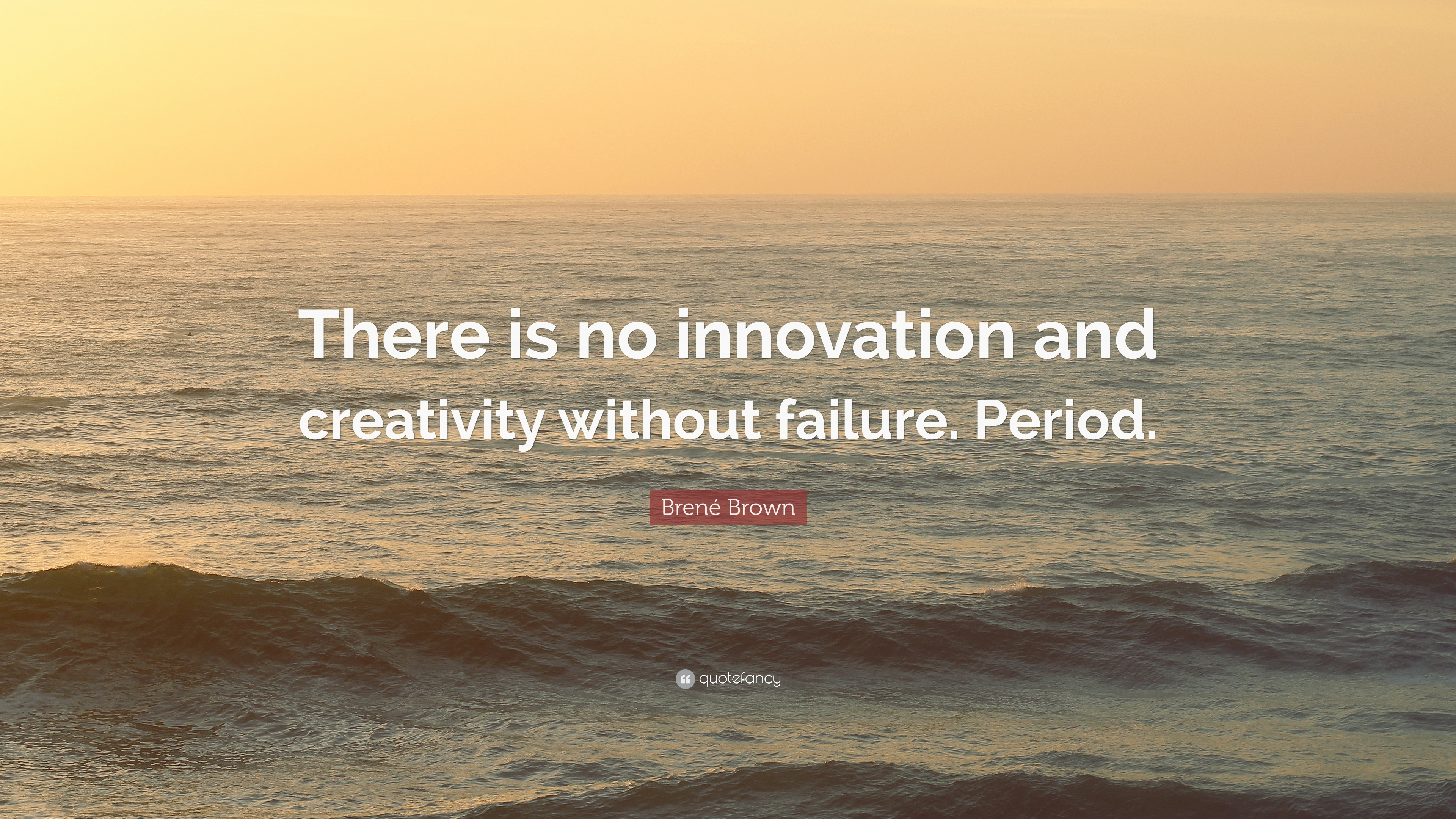 """Brené Brown Quote: """"There Is No Innovation And Creativity"""