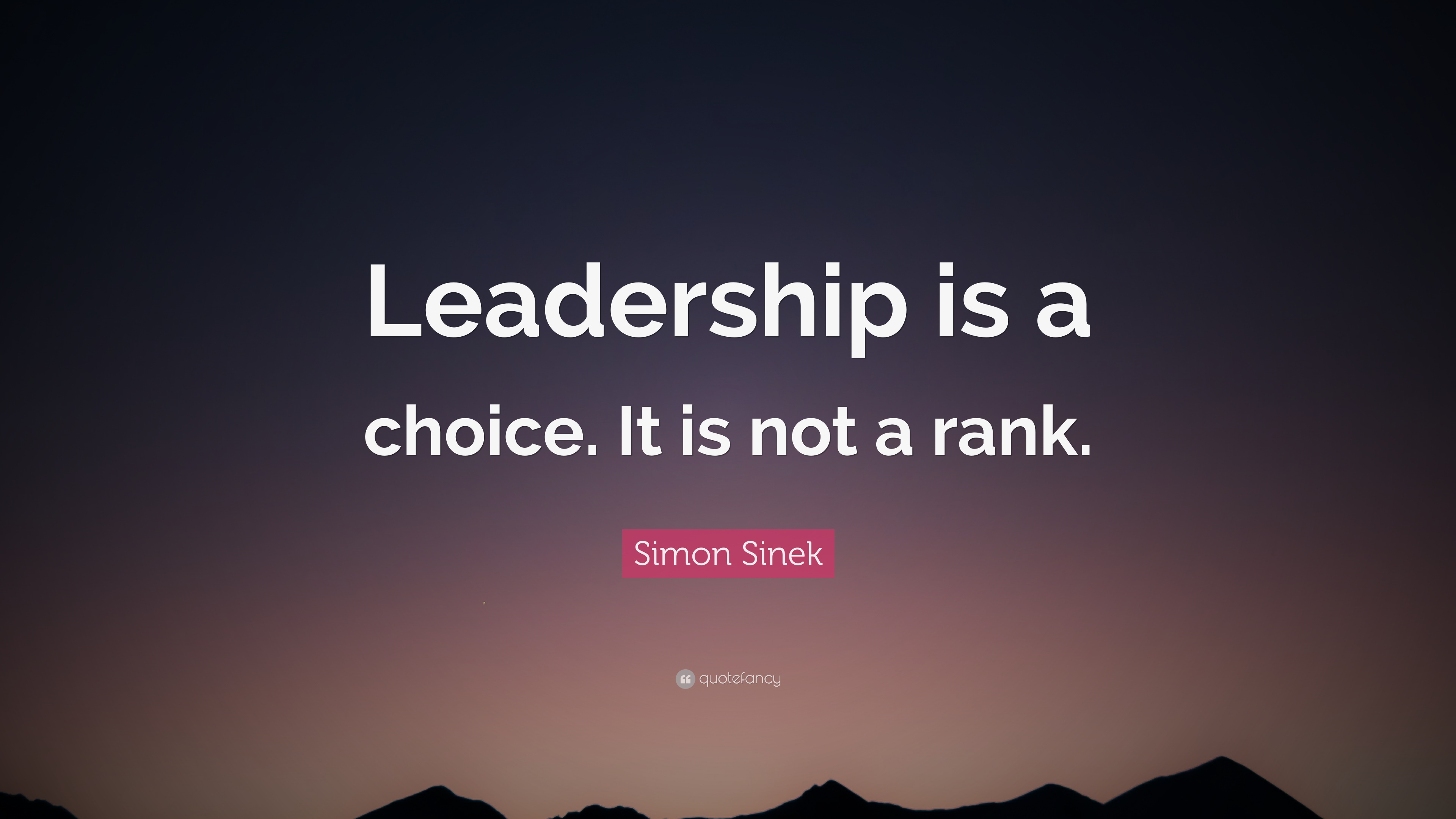 Simon Sinek Quote Leadership Is A Choice It Is Not A Rank 12